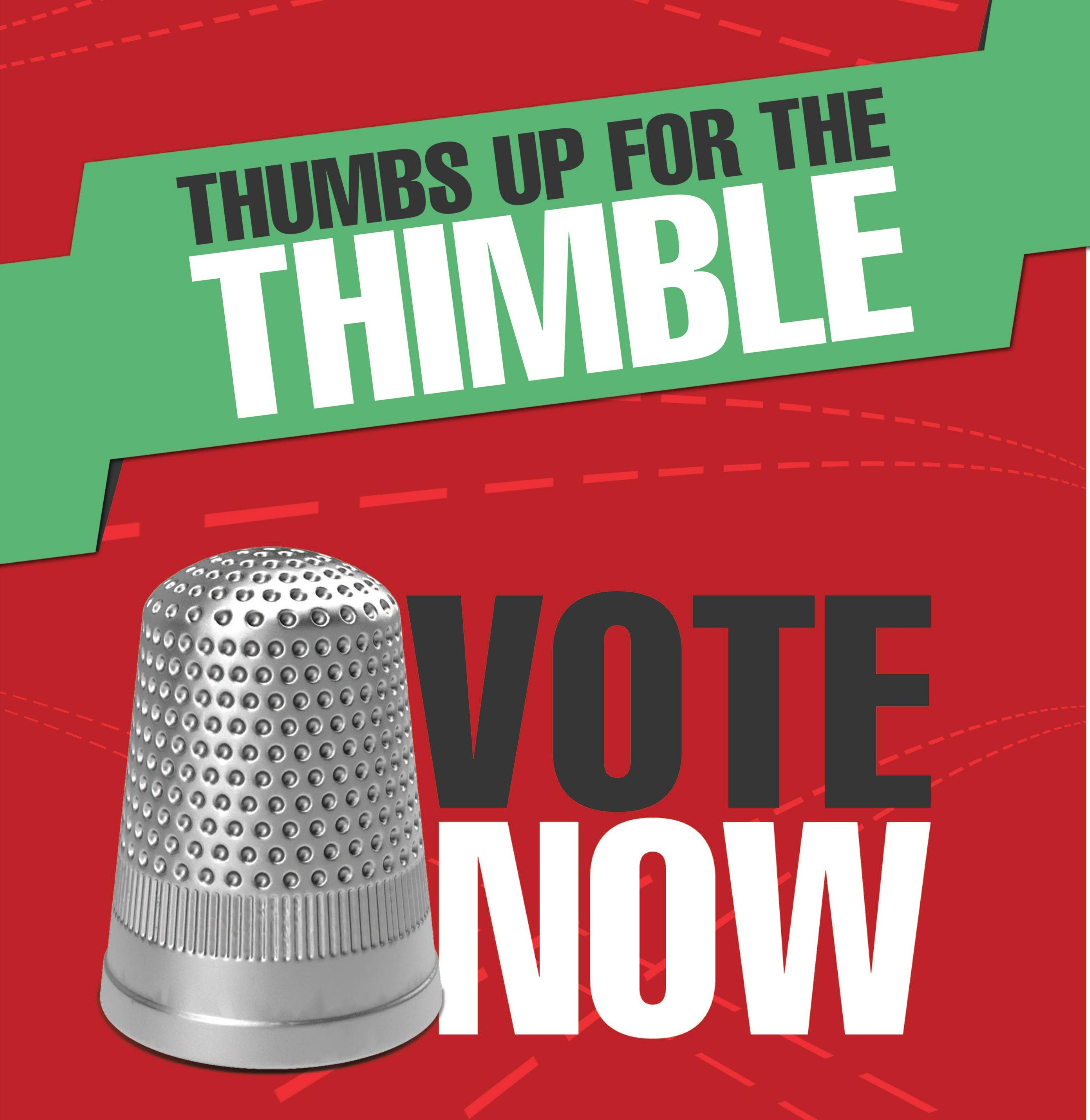 This image provided by Hasbro shows a poster encouraging people to vote for the thimble gamepiece. Hasbro allowed the public to vote on which token should be retired from its classic game Monopoly. Voting ended at midnight and results will be announced today -- along with a new replacement token.