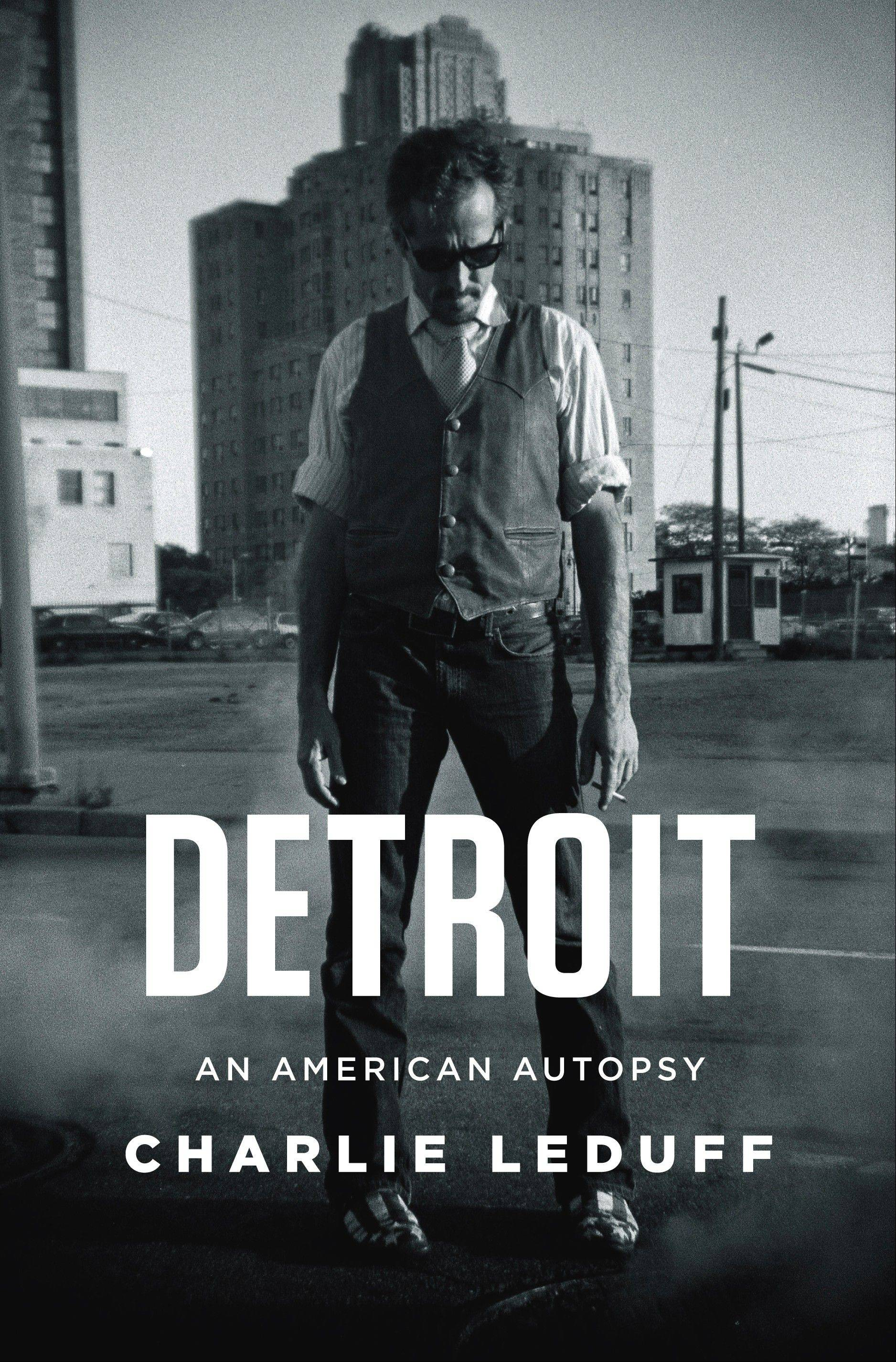 """Detroit: An American Autopsy"" by Charlie Leduff"