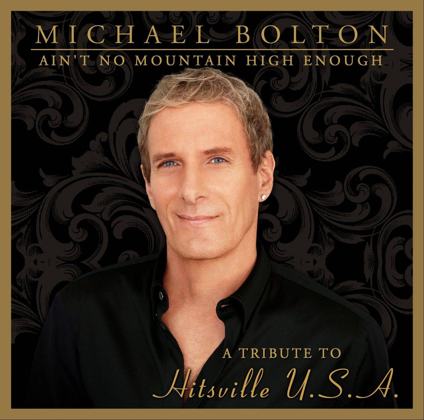"""Ain't No Mountain High Enough: A Tribute to Hitsville U.S.A."" by Michael Bolton"