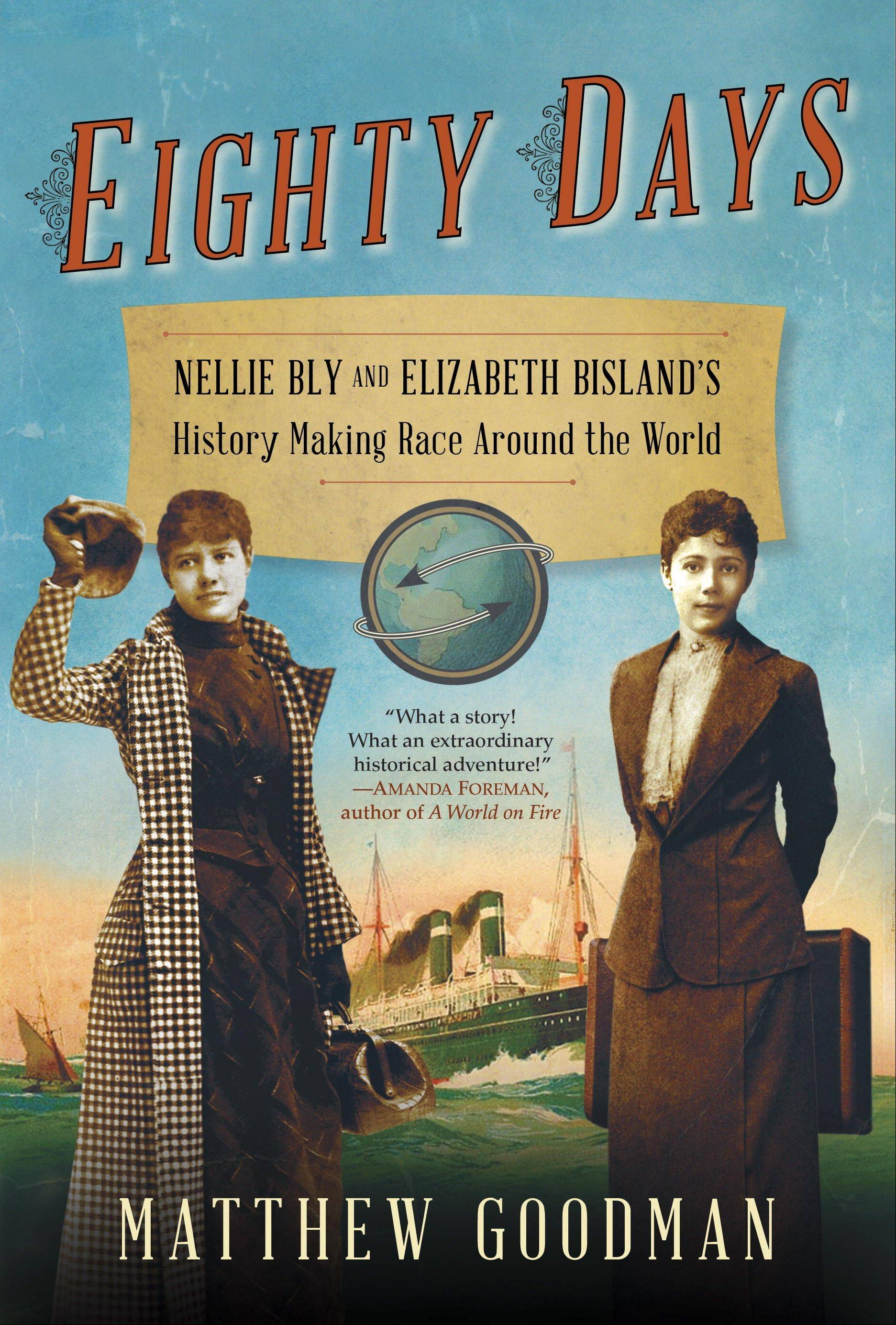 """Eighty Days: Nellie Bly and Elizabeth Bisland's History-Making Race Around the World"" by Matthew Goodman"