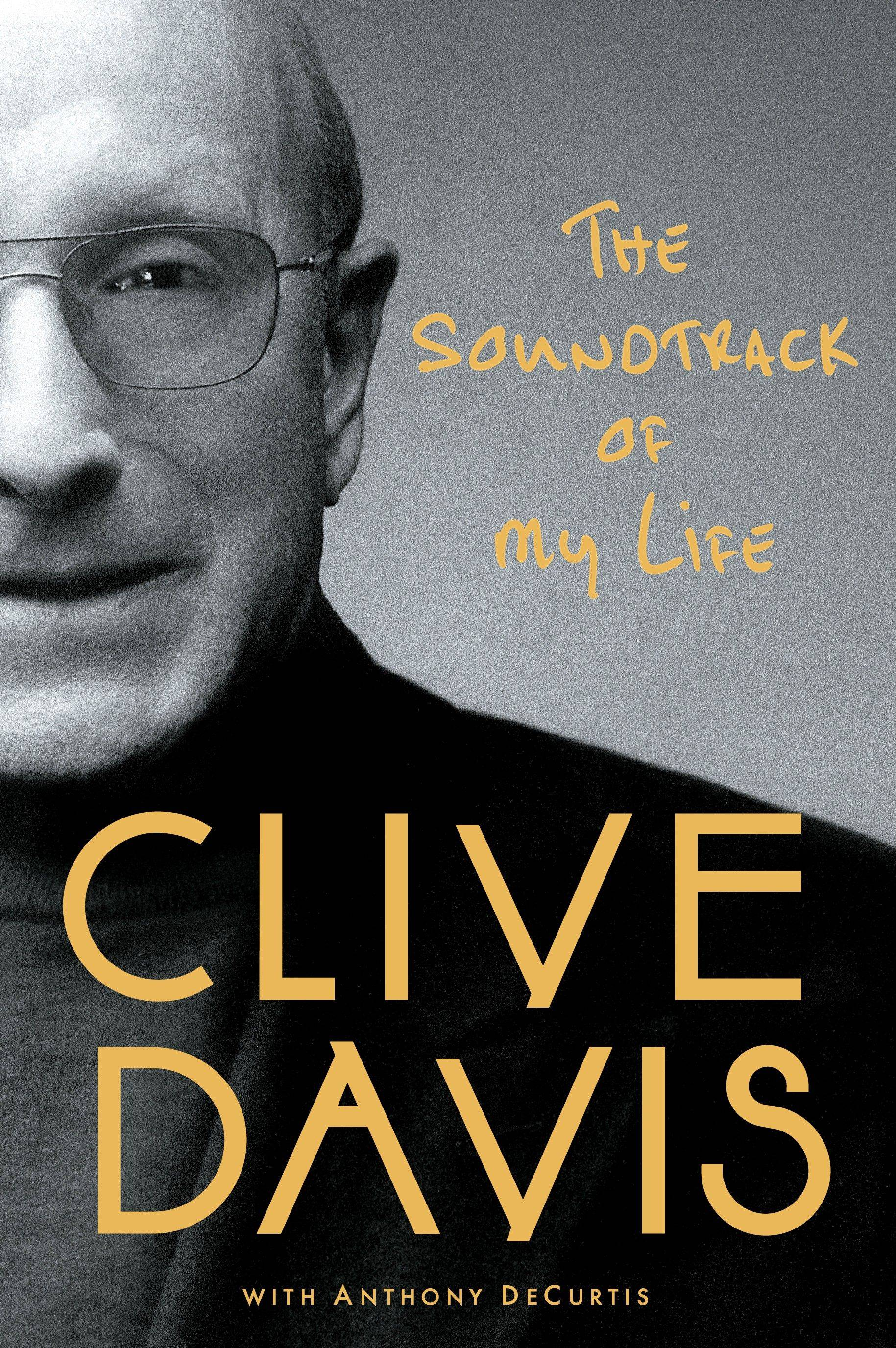 """The Soundtrack of My Life,"" a memoir by Clive Davis with Anthony DeCurtis"