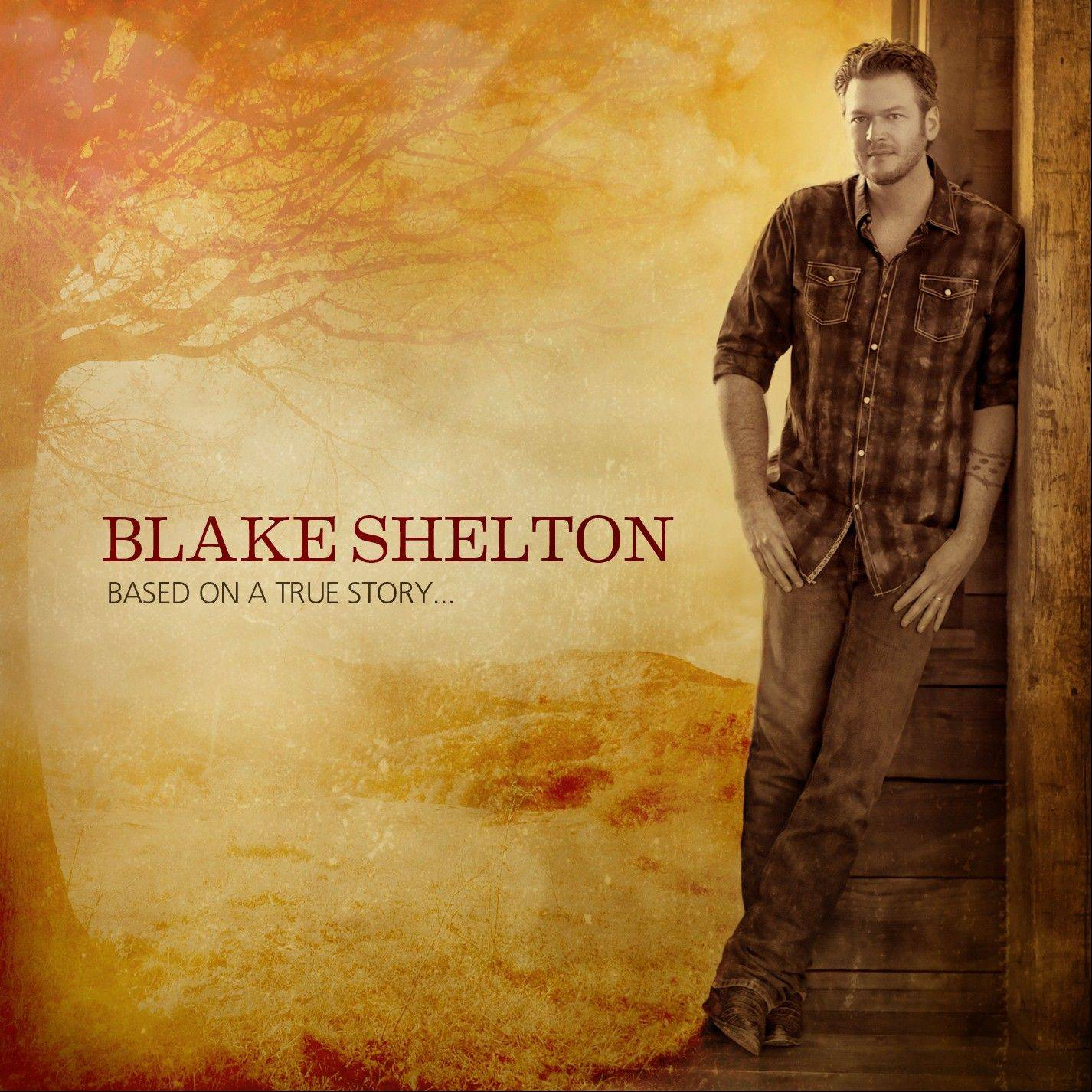 """Based on a True Story"" by Blake Shelton"