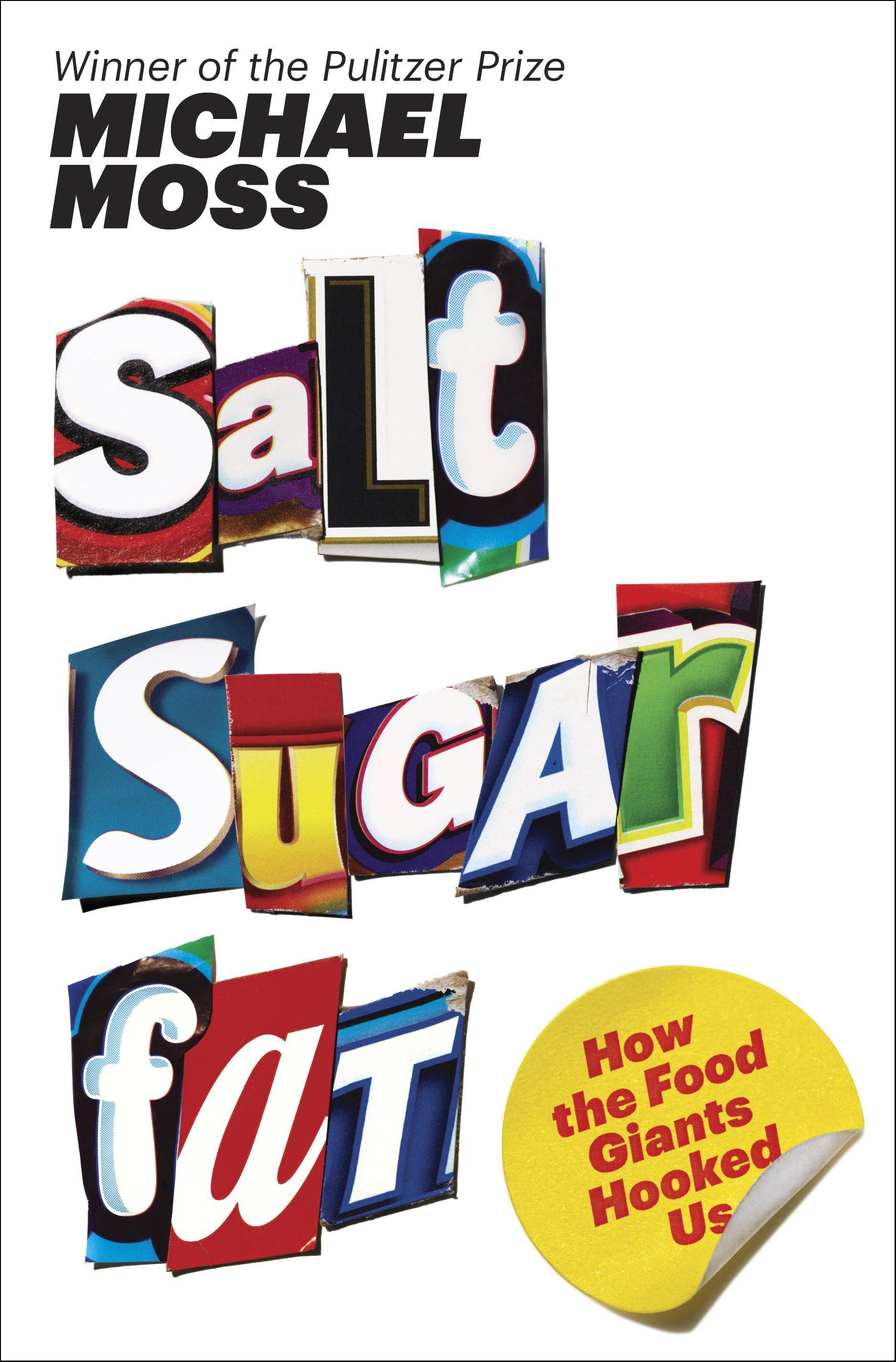 """Salt Sugar Fat: How the Food Giants Hooked Us"" by Michael Moss"