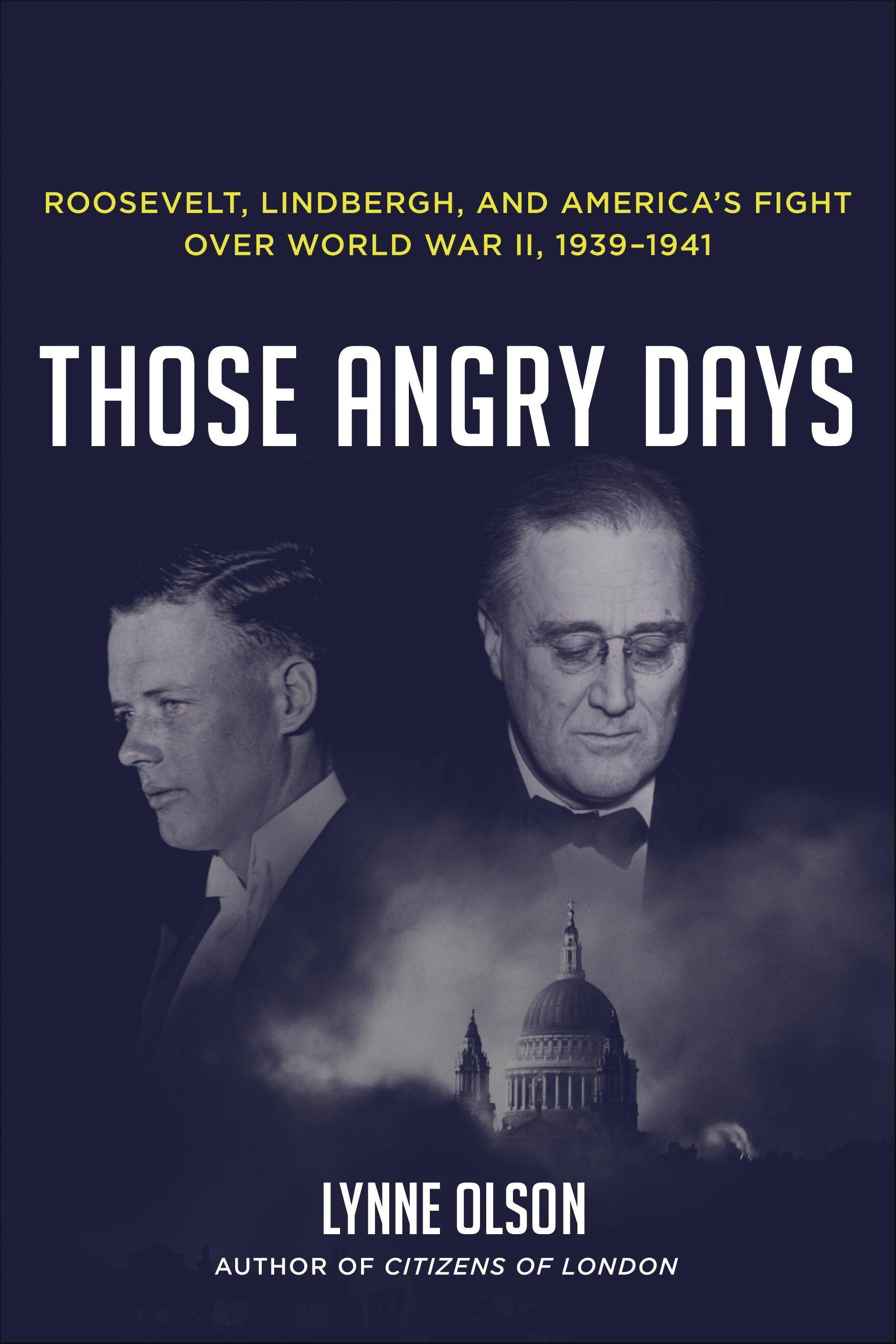 �Those Angry Days: Roosevelt, Lindbergh, and America�s Fight Over World War II, 1939-1941� by Lynne Olson