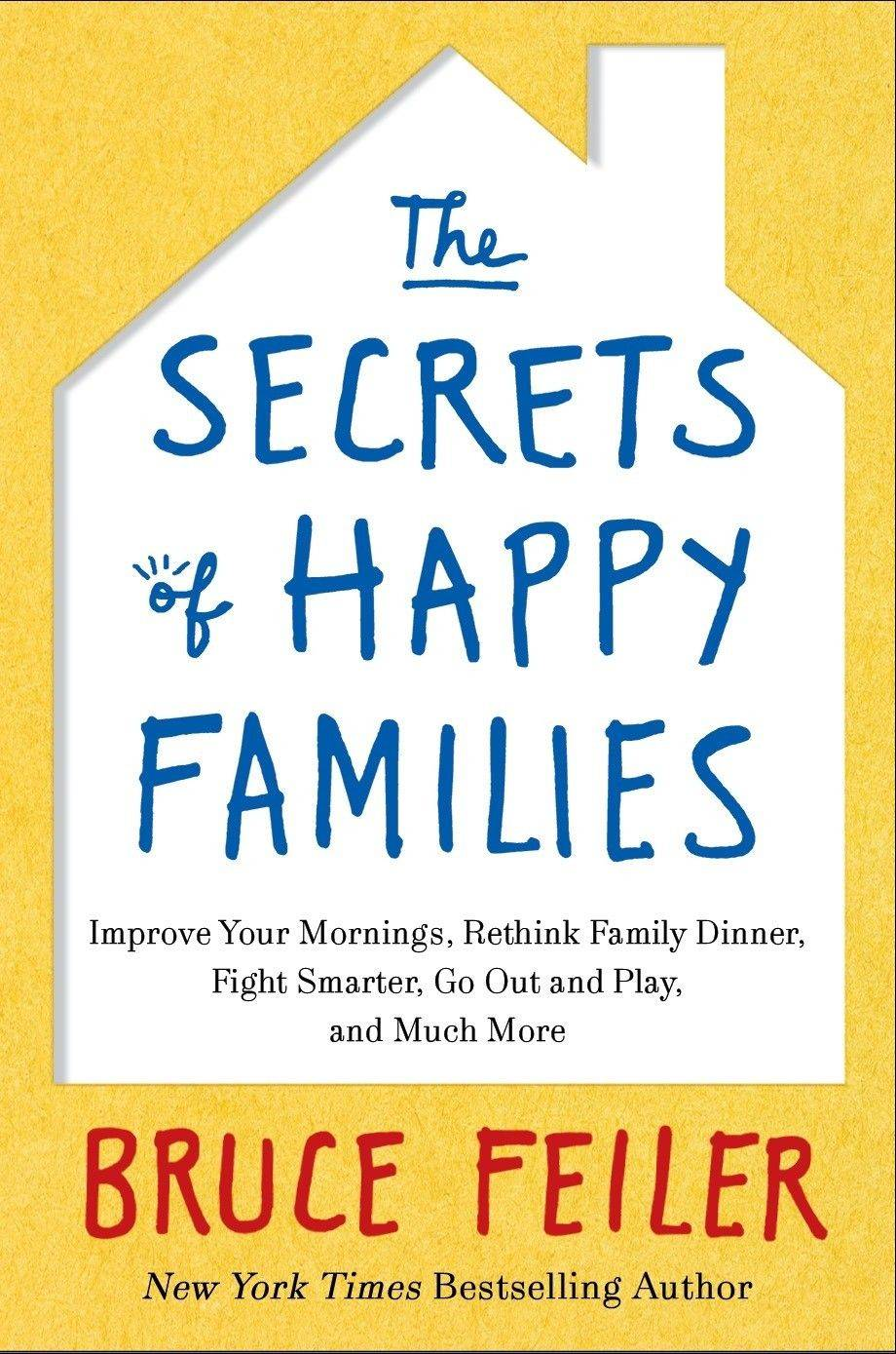 """The Secrets of Happy Families"" by Bruce Feiler (William Morrow, 2103), $25.99, 292 pages."