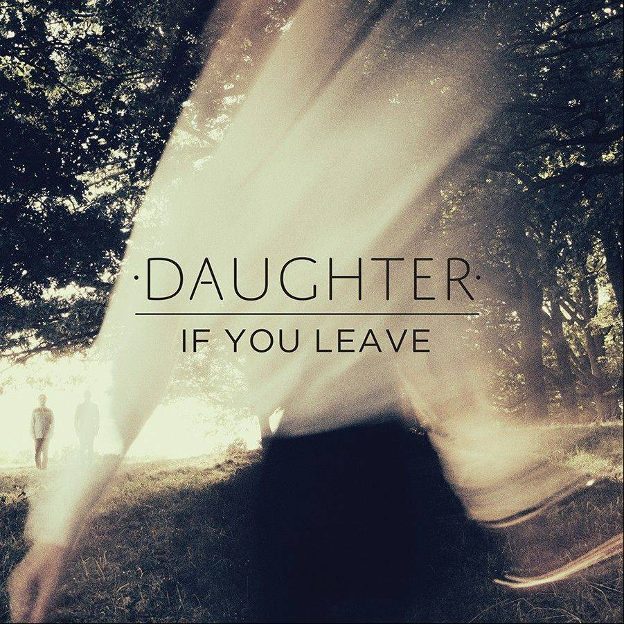 """If You Leave"" by Daughter"