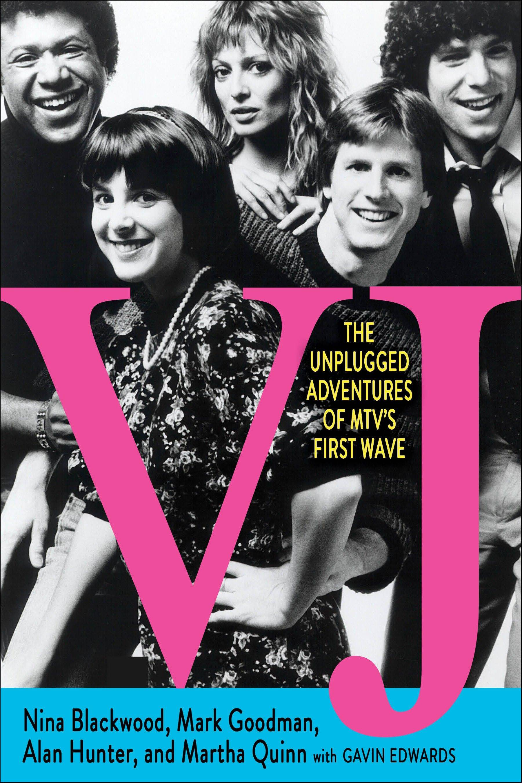 """VJ: The Unplugged Adventures of MTV's First Wave"" by Nina Blackwood, Mark Goodman, Alan Hunter and Martha Quinn"