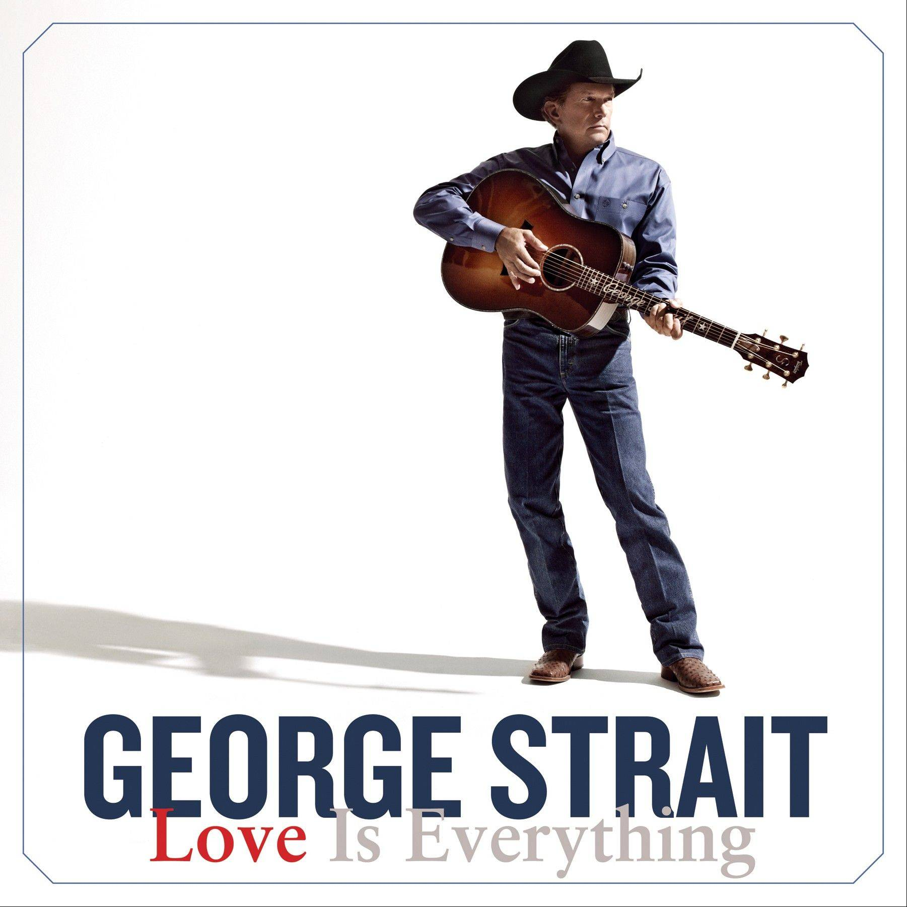 "George Strait, ""Love is Everything"""