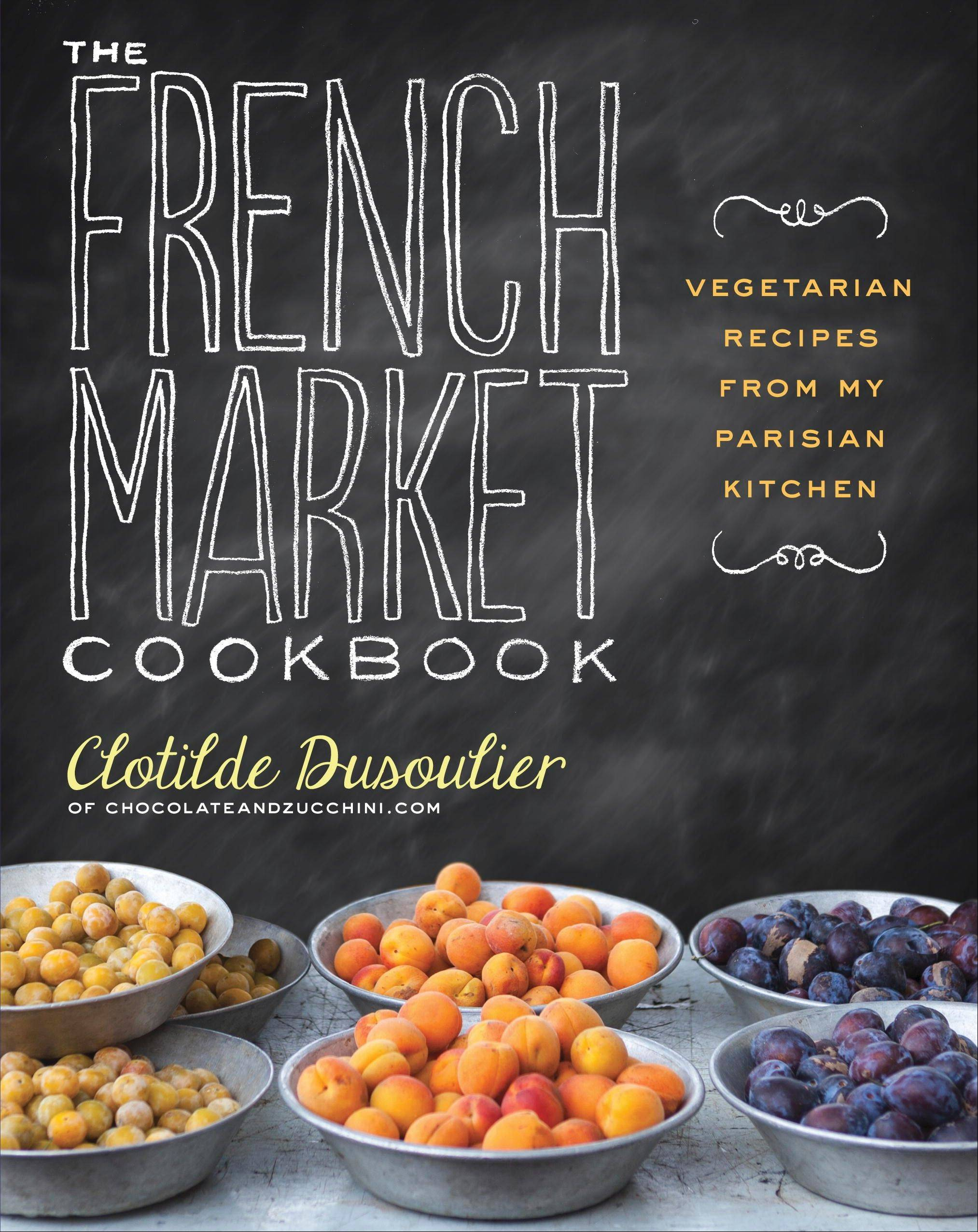 """The French Market Cookbook"" by Clotilde Dusoulier"