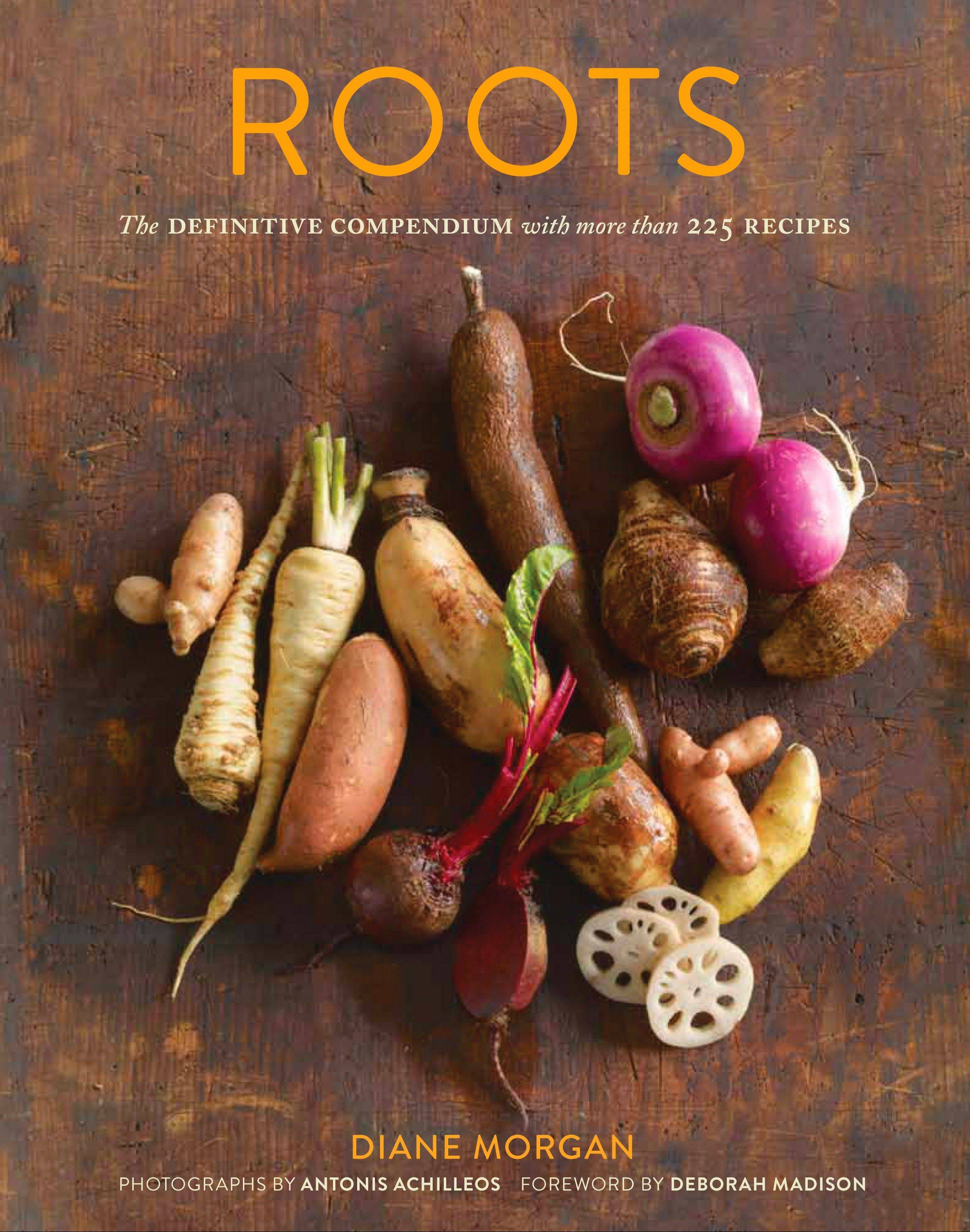 """Roots: The Definitive Compendium with More than 225 Recipes"" by Deborah Morgan"