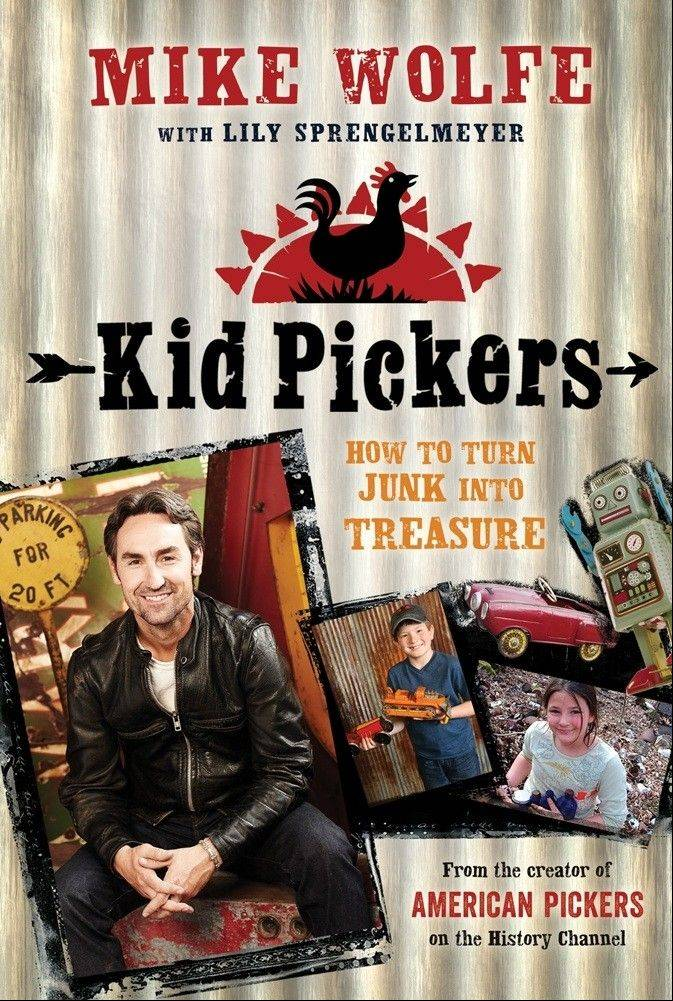 """Kid Pickers: How to Turn Junk into Treasure"" (Feiwel and Friends, 2013), by Mike Wolfe with Lily Sprengelmeyer, $12.99, 114 pages."