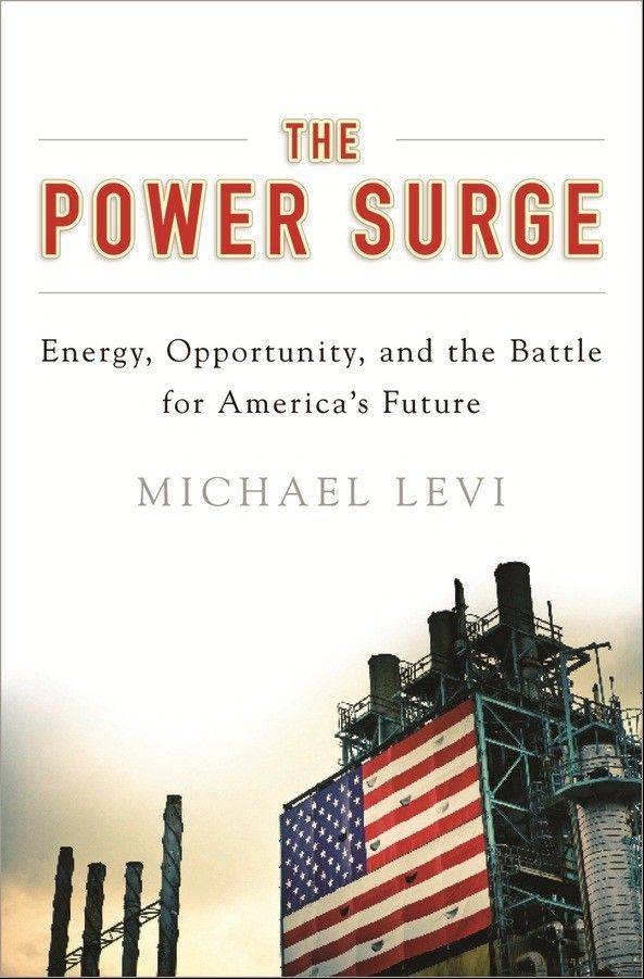 """The Power Surge: Energy, Opportunity, and the Battle for America's Future"" by Michael Levi"