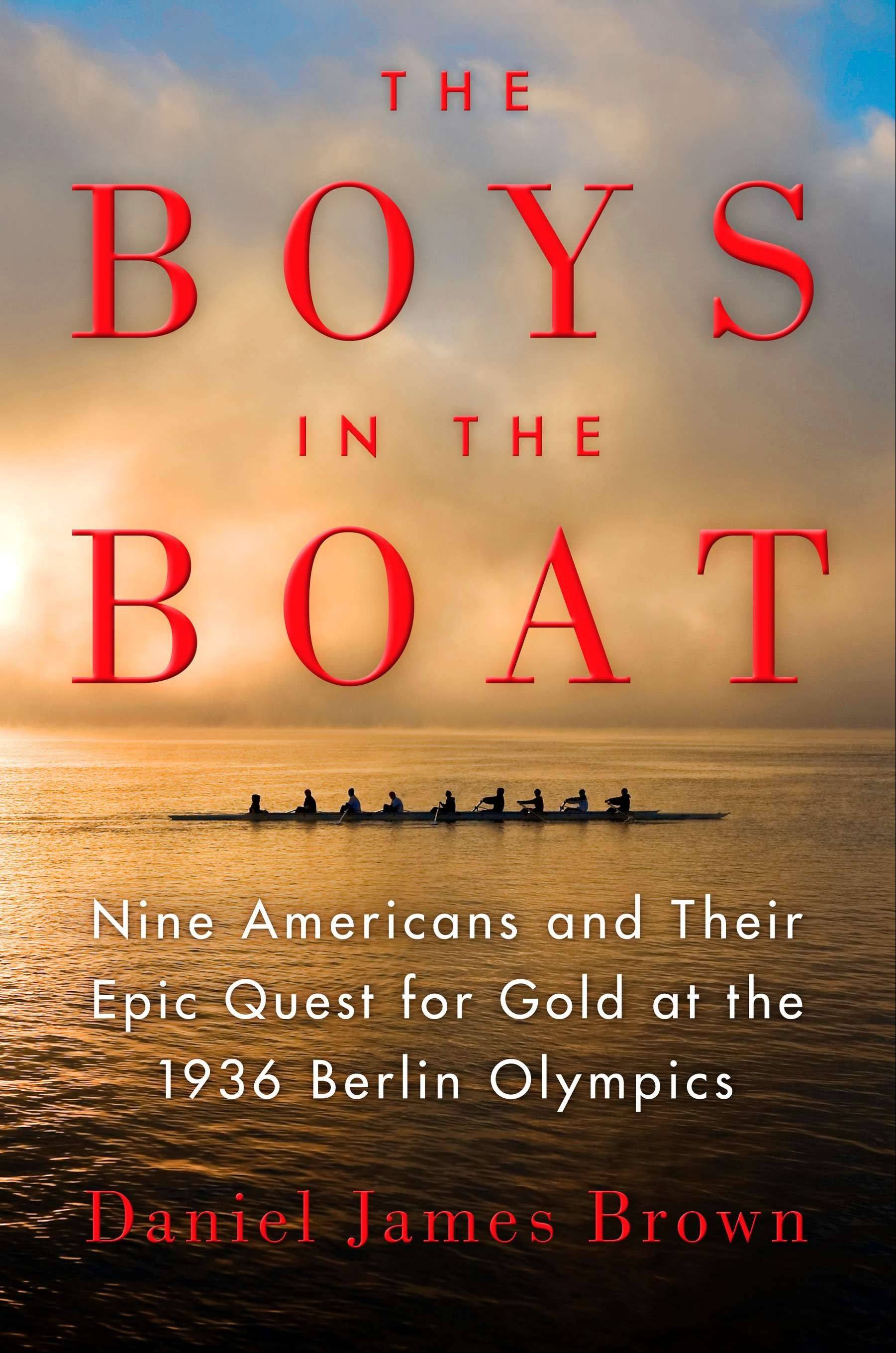 """The Boys in the Boat: Nine Americans and Their Epic Quest for Gold at the 1936 Olympics"" by Daniel James Brown"