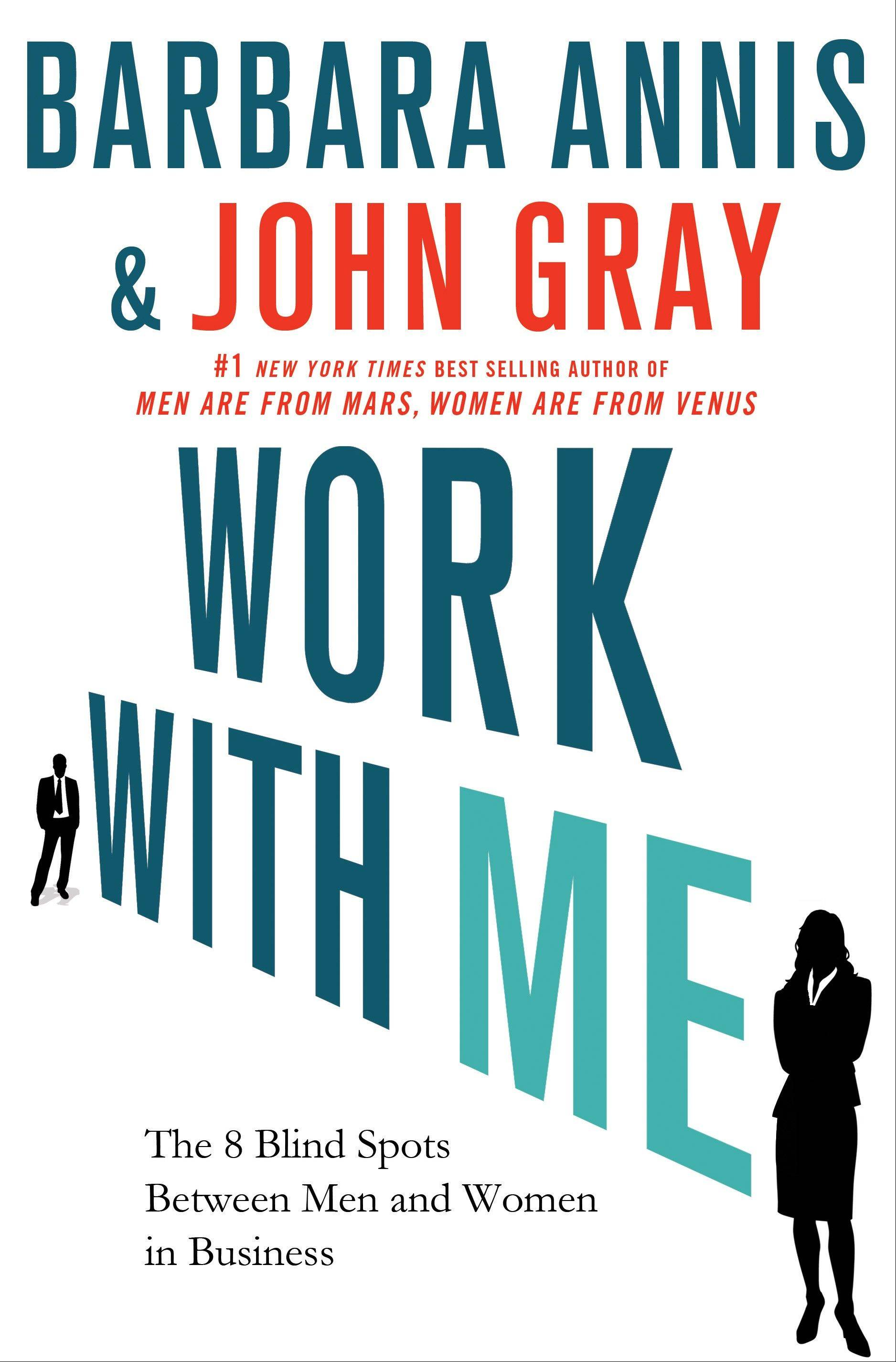 """Work With Me: The 8 Blind Spots Between Men and Women in Business"" by Barbara Annis and John Gray"