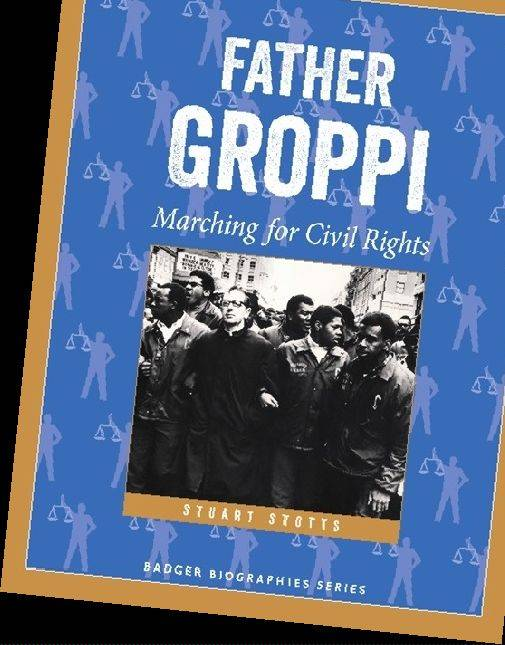 """Father Groppi: Marching for Civil Rights"" (Wisconsin Historical Society Press, 2013) by Stuart Stotts, $12.95, 144 pages."