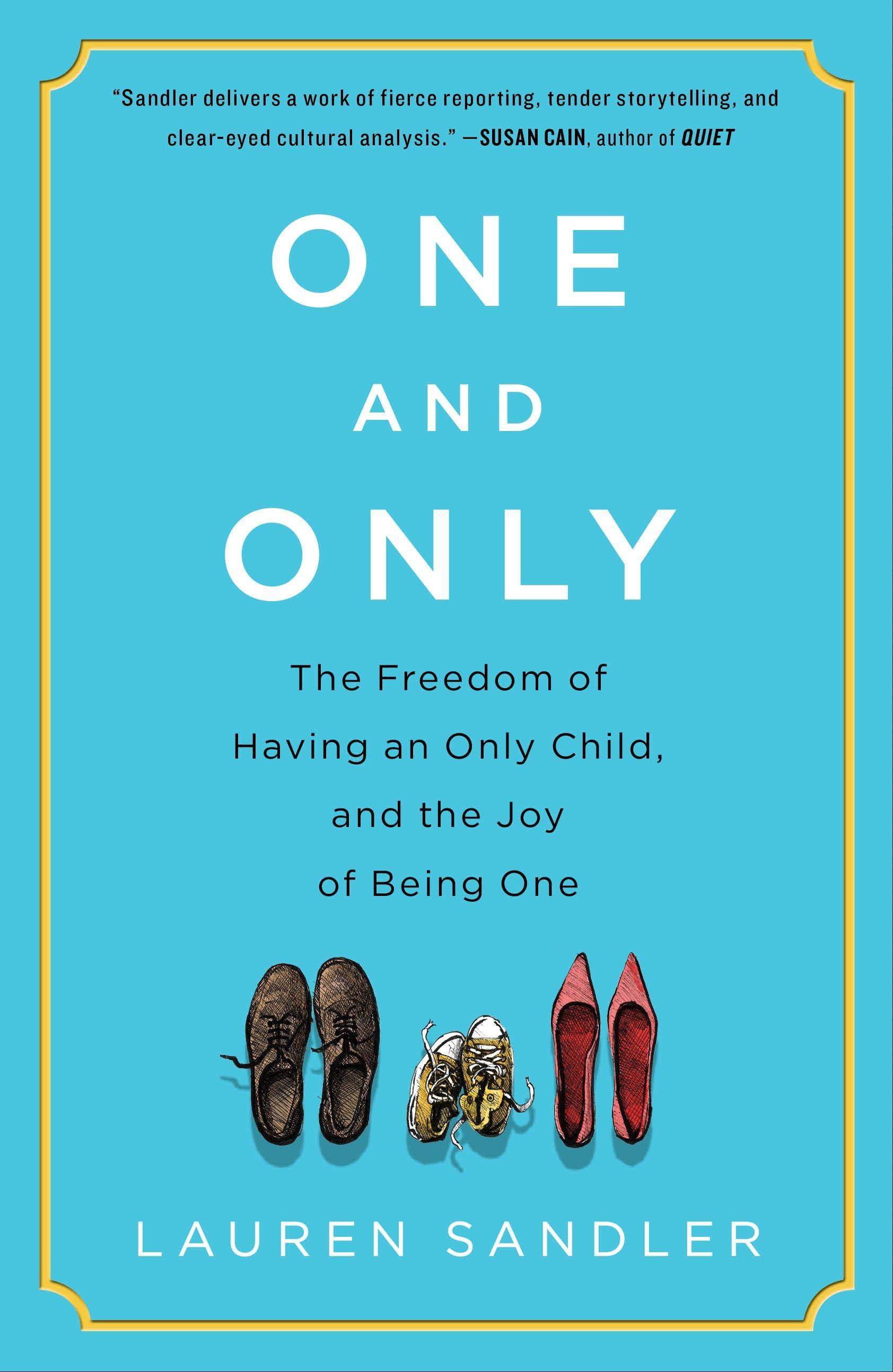 """One and Only: The Freedom of Having an Only Child, and the Joy of Being One"""