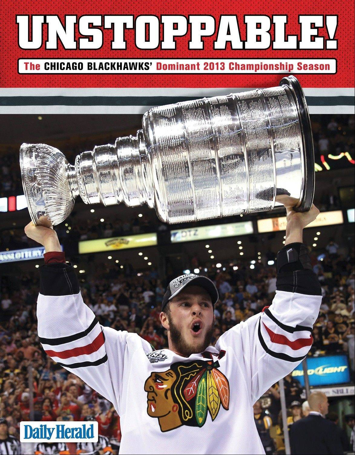 "The Daily Herald's commemorative Blackhawks book -- ""Unstoppable!"" -- is available at $START_URL$triumphbooks.com;http://www.triumphbooks.com/products/unstoppable_/1572436616.php?page_id=$STOP_URL$."