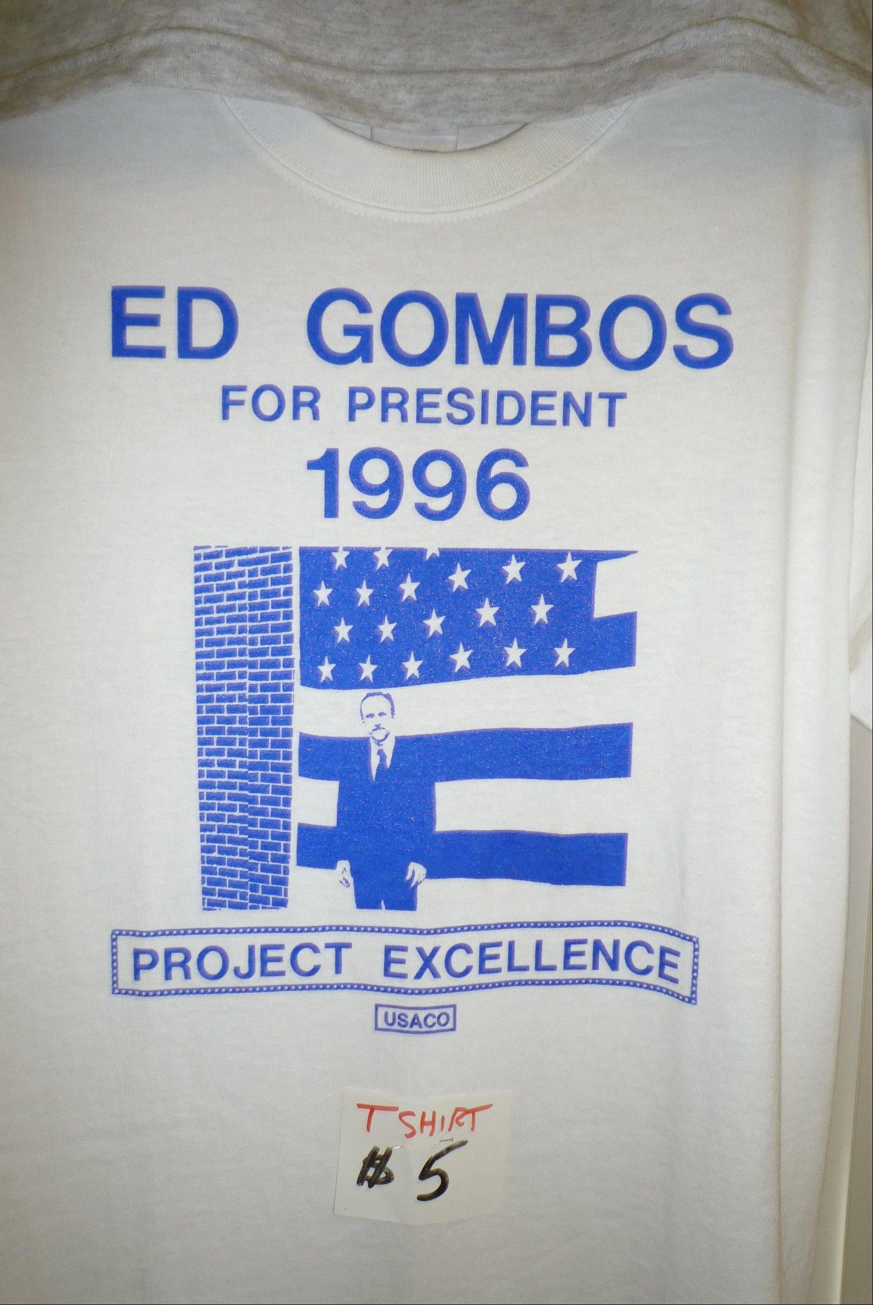 He didn't win, but Ed Gombos of Addison still has fond memories and a few leftover political T-shirts (only $5) from his quirky campaign for the White House in 1996.