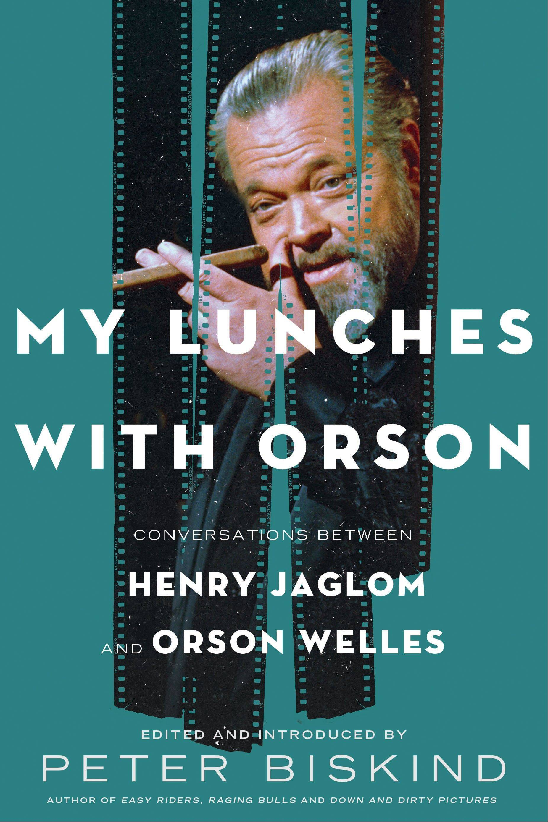 """My Lunches with Orson: Conversations Between Henry Jaglom and Orson Welles"" edited by Peter Biskind"