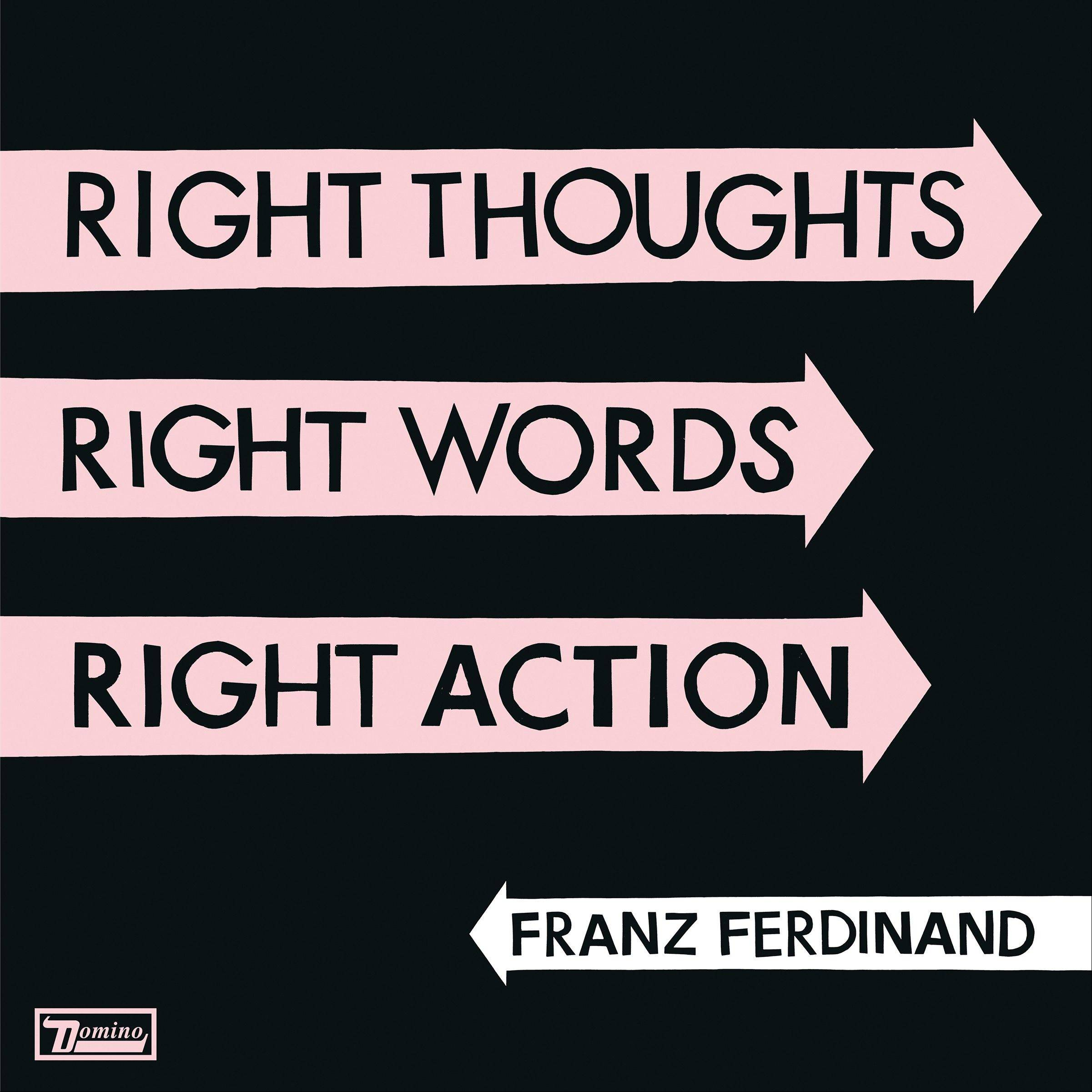 """Right Thoughts, Right Words, Right Action"" by Franz Ferdinand"