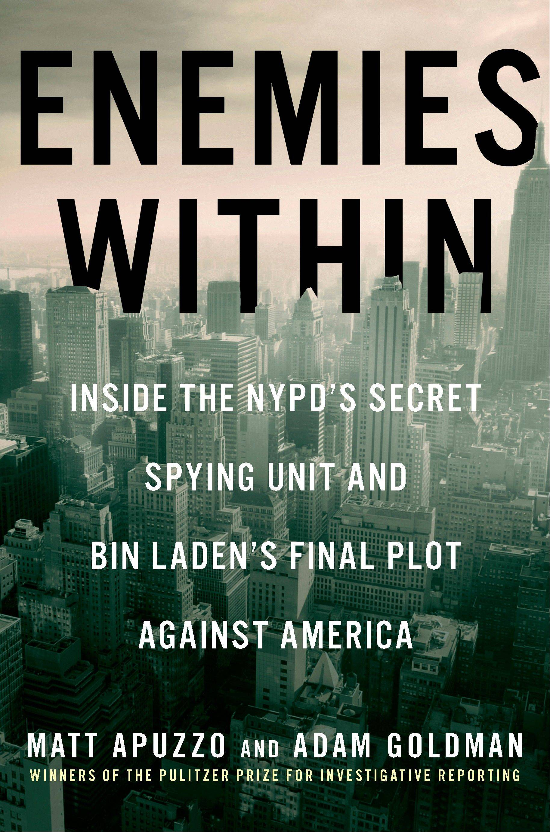 """Enemies Within: Inside the NYPD's Secret Spying Unit and bin Laden's Final Plot Against America"" by Matt Apuzzo and Adam Goldman"