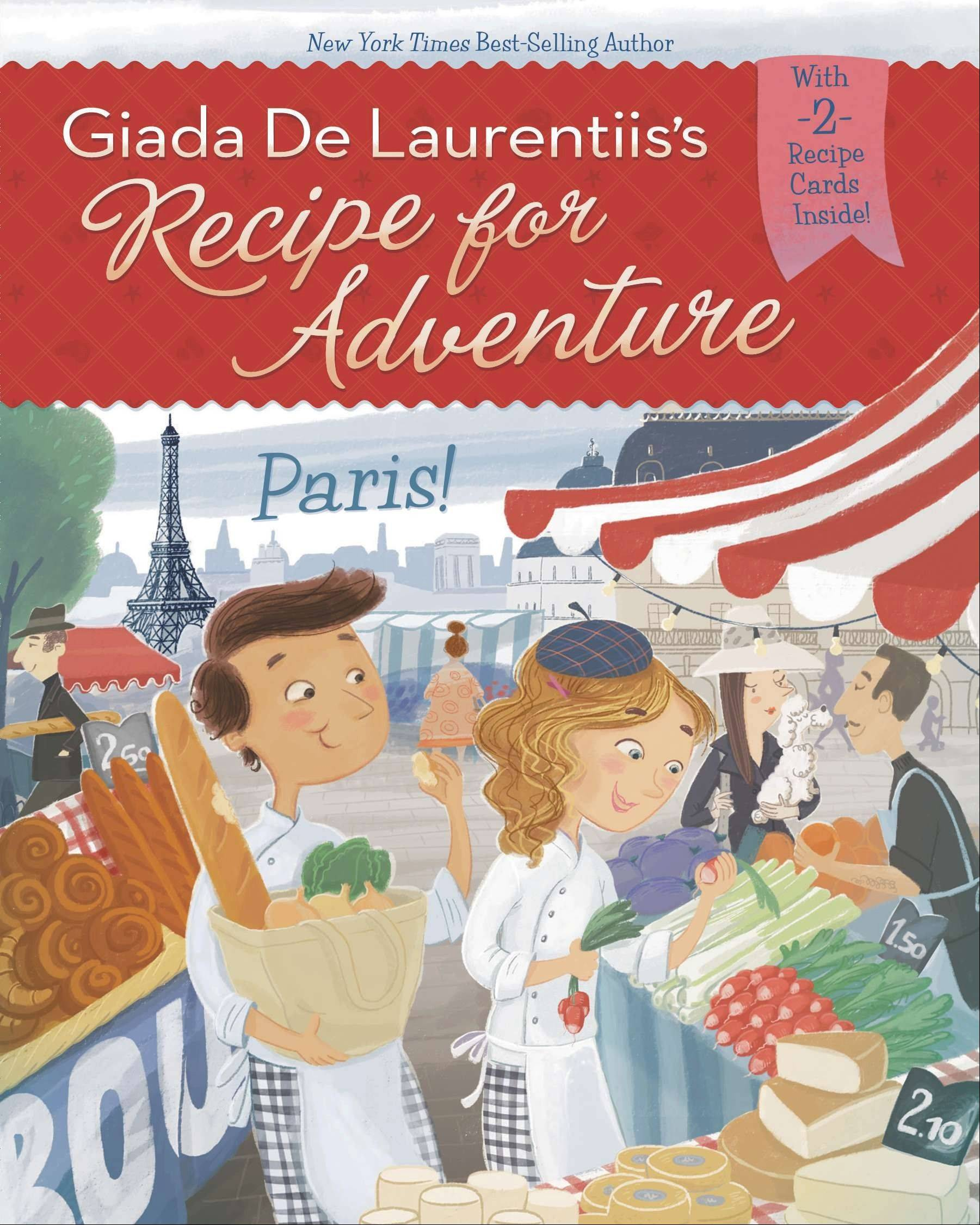 """Recipe for Adventure: Paris!"" by Giada De Laurentiis"