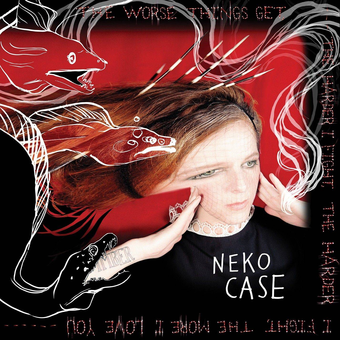 """The Worse Things Get, The Harder I Fight, The Harder I Fight, The More I Love You"" by Neko Case"