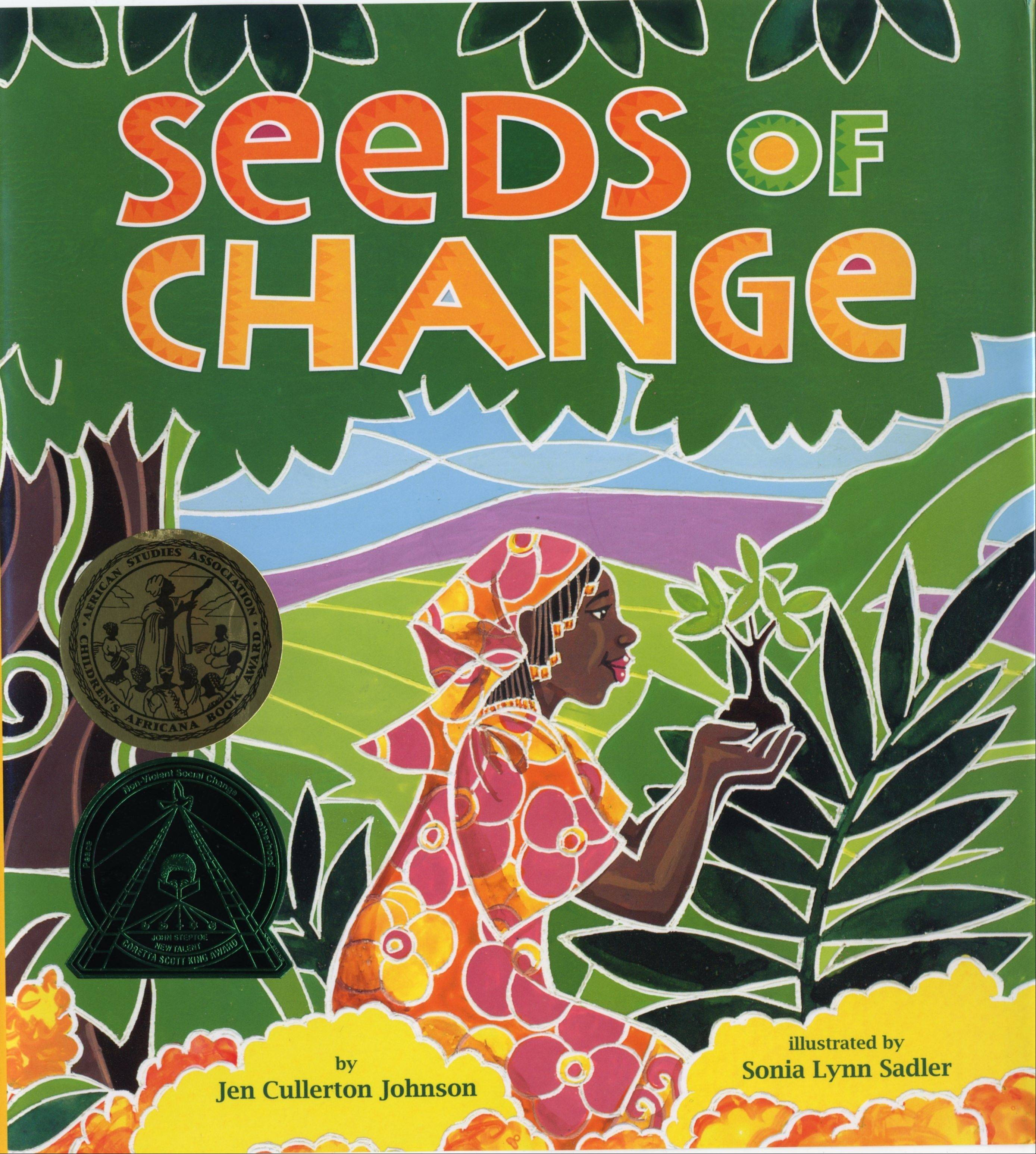 �Seeds of Change: Planting a Path to Peace,� by Jen Cullerton Johnson, is for first- and second-graders