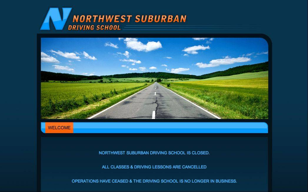 A screen shot of the Northwest Suburban Driving School's website states that the school has ceased operating.