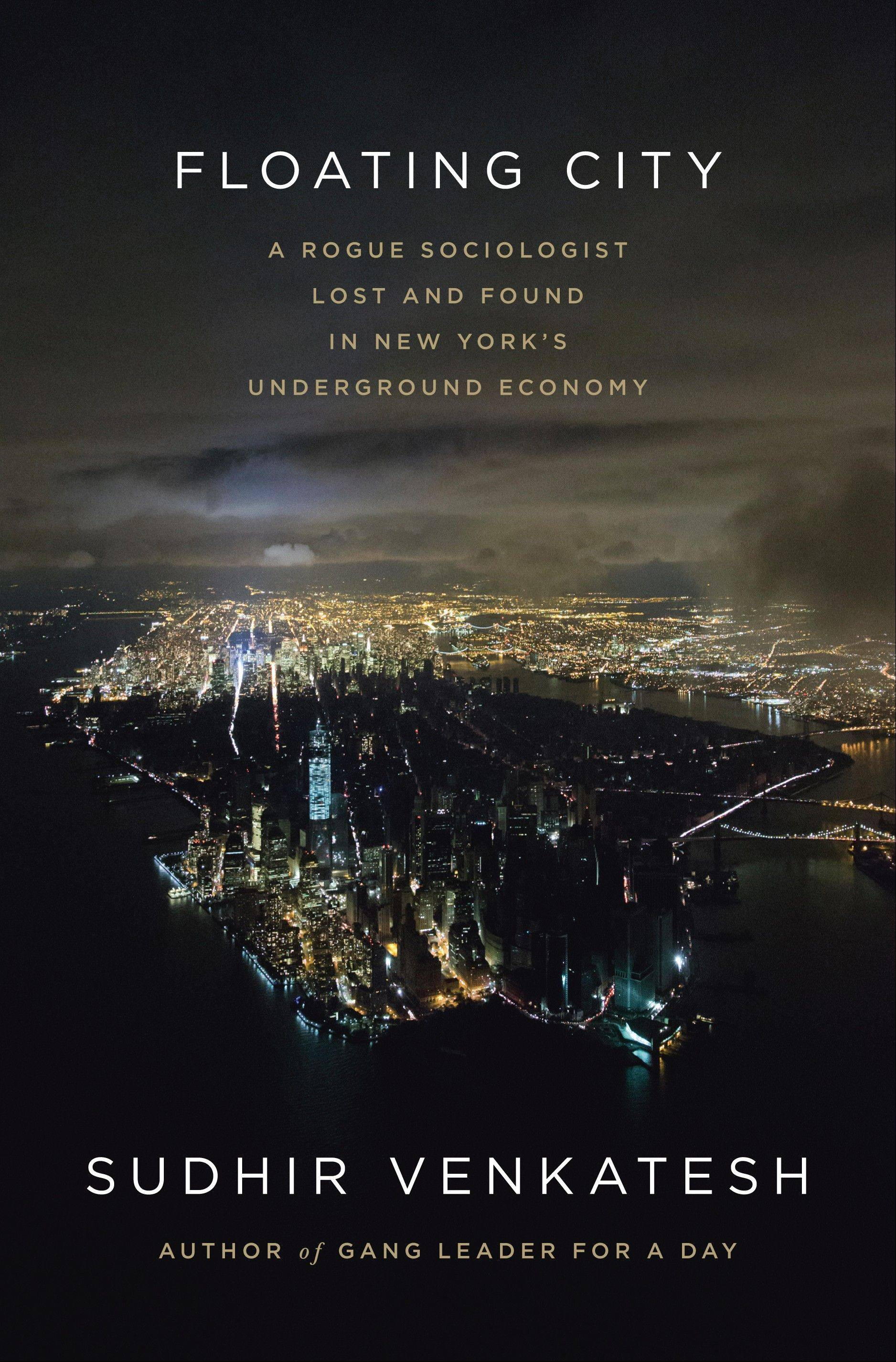"""Floating City: A Rogue Sociologist Lost and Found in New York's Underground Economy"" by Sudhir Venkatesh"