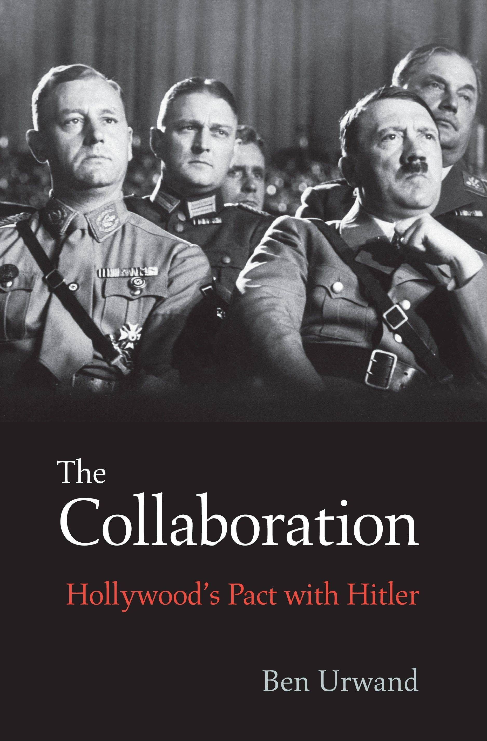 """The Collaboration: Hollywood's Pact with Hitler"" by Ben Urwand"