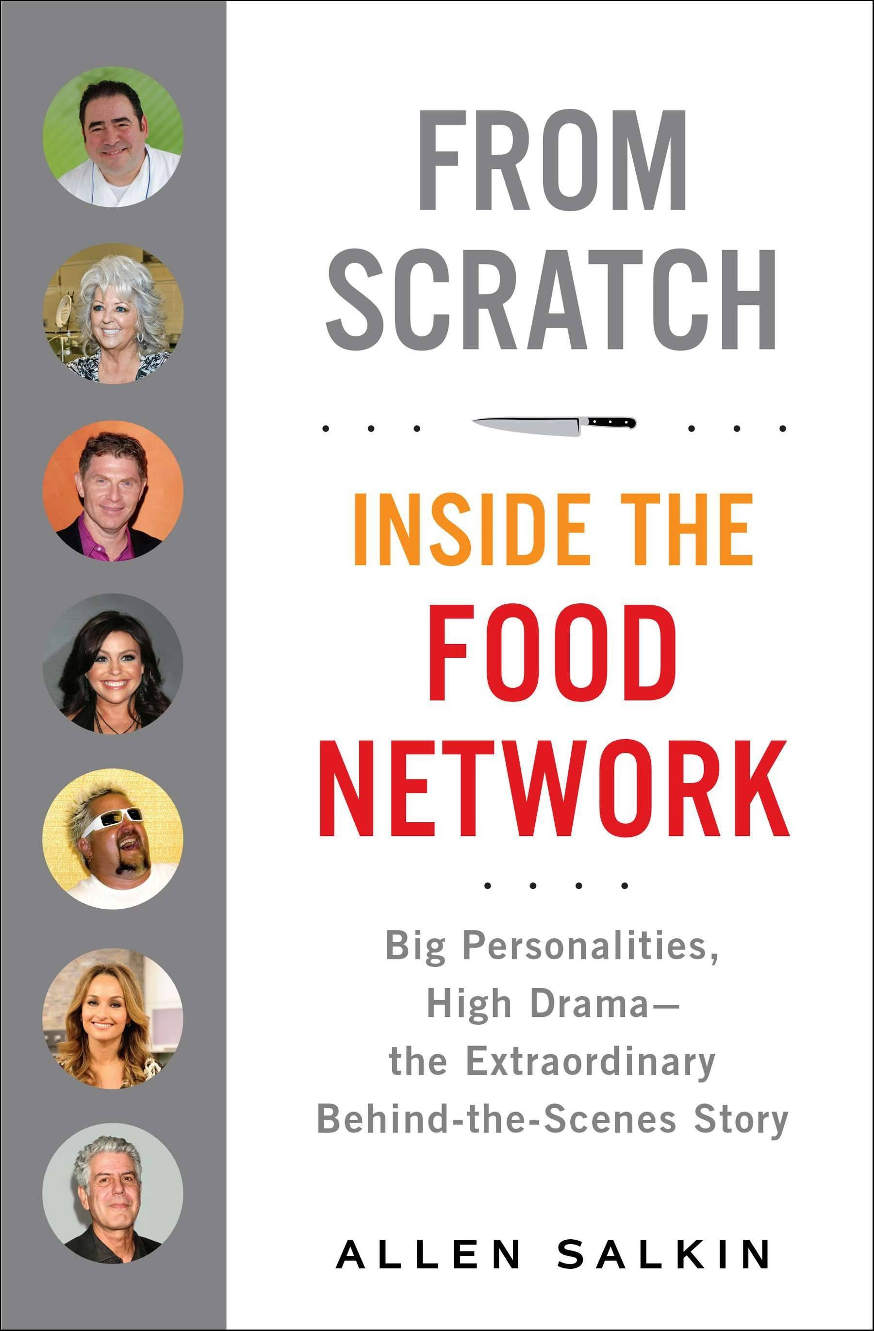 """From Scratch: Inside the Food Network, Big Personalities, High Drama — the Extraordinary Behind-the-Scenes Story"" by Allen Salkin"