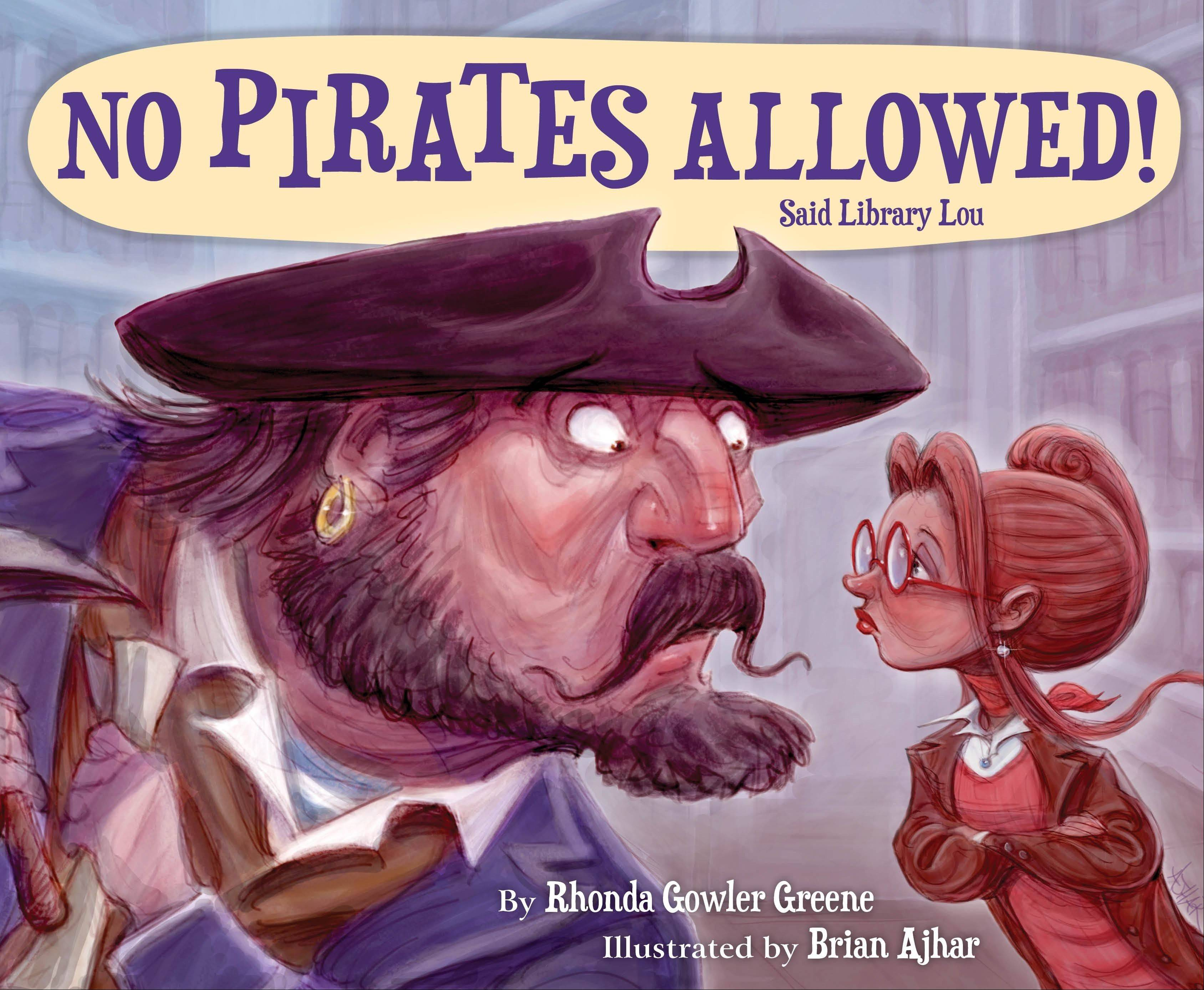 """NO PIRATES ALLOWED! Said Library Lou"" by Rhonda Gowler Greene, illustrated by Brian Ajhar (Sleeping Bear Press 2013), $15.95, 40 pages."