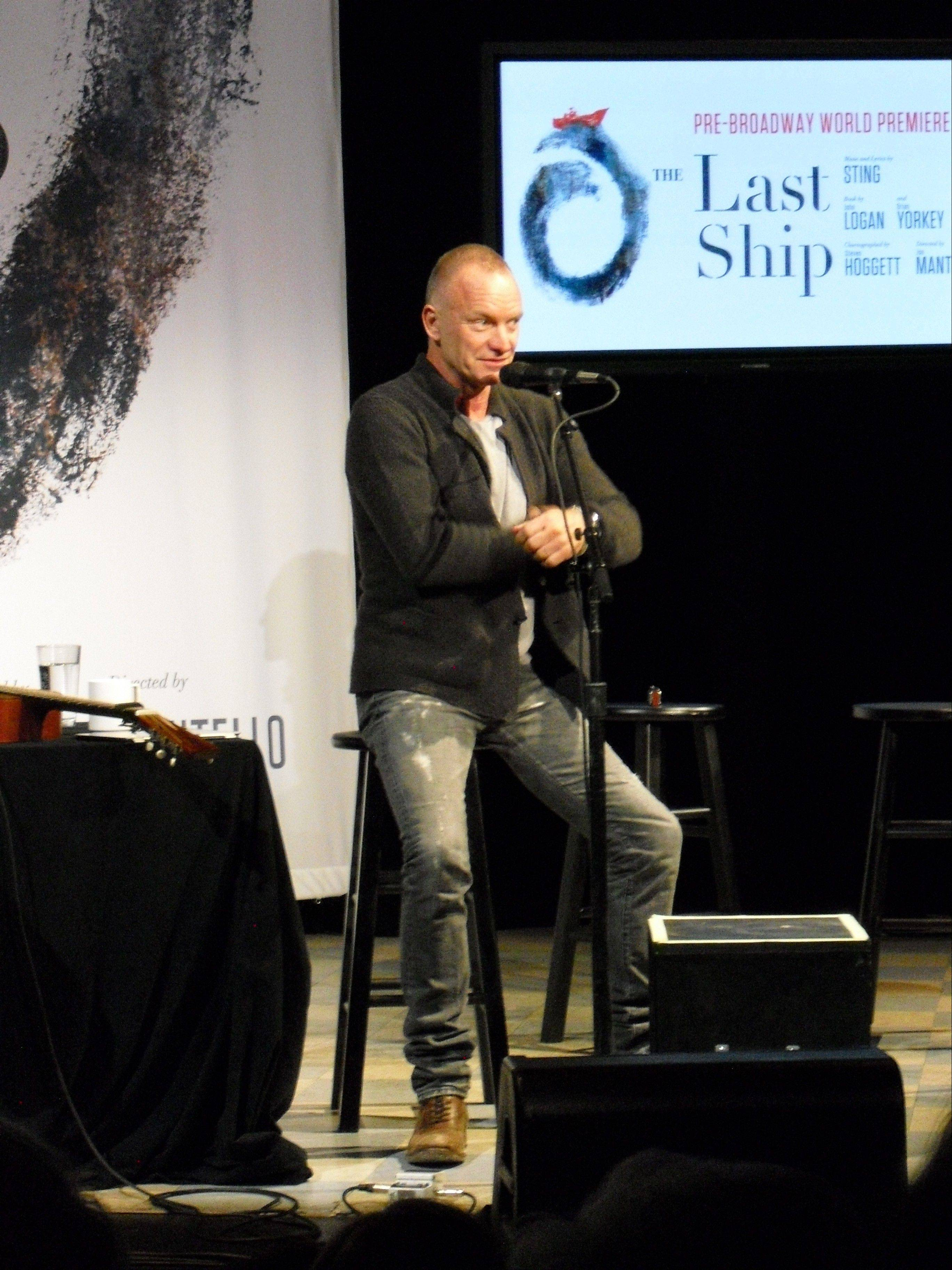 "Sting performed songs from the forthcoming Broadway musical ""The Last Ship"" in Chicago Friday. Chicago will host the pre-Broadway world premiere of ""The Last Ship"" at the Bank of America Theatre from June 10 to July 13, 2014."