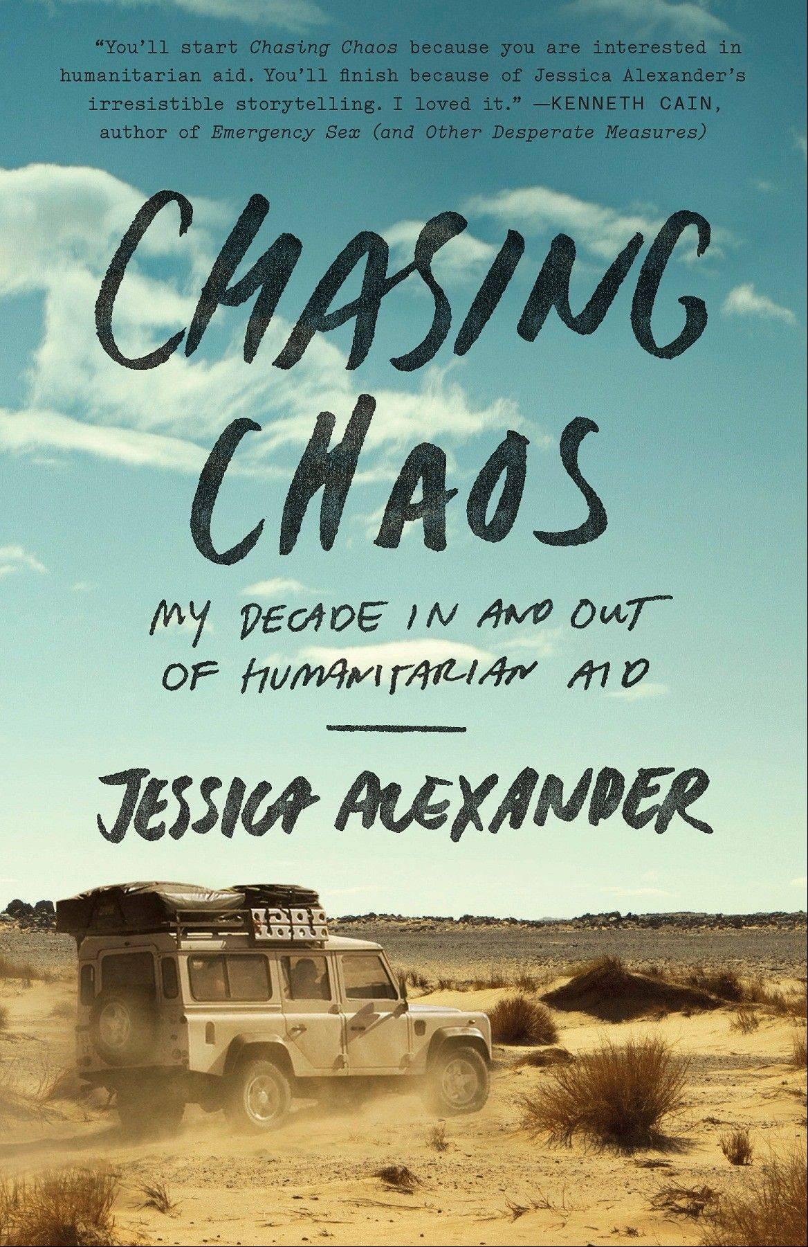 """Chasing Chaos: My Decade In and Out of Humanitarian Aid"" by Jessica Alexander"