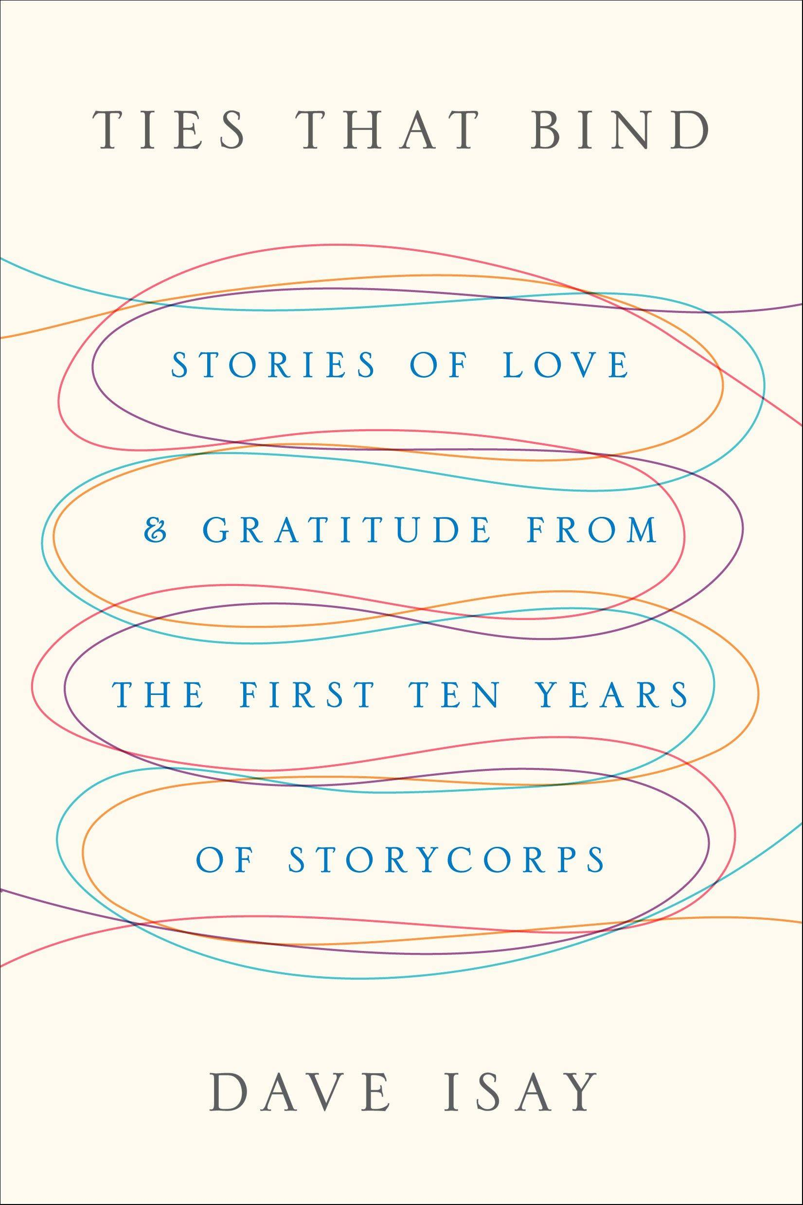 """Ties That Bind: Stories of Love and Gratitude From the First Ten Years of StoryCorps"" by Dave Isay"