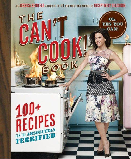 "Jessica Seinfeld recently published her third book, ""The Can't Cook Book: Recipes for the Absolutely Terrified."""