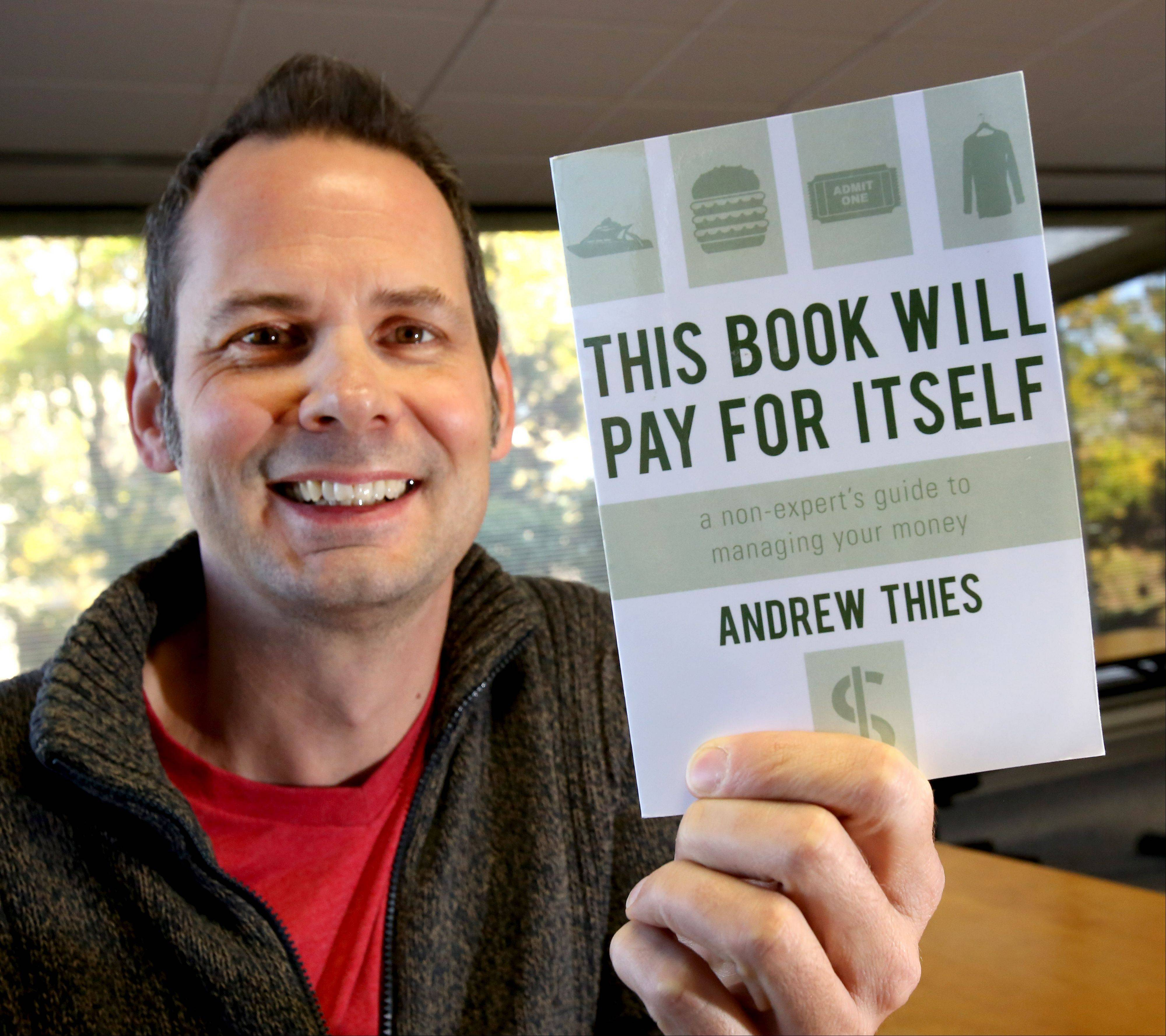 "Bensenville resident Andrew Thies, a commercial artist who takes home less than $30,000 a year, has gone to Europe several times in the last five years, owns a condo, put himself through school and still has money in the bank. He tells others how to budget their money and find great bargains and sales in his book, ""This Book Will Pay for Itself."""
