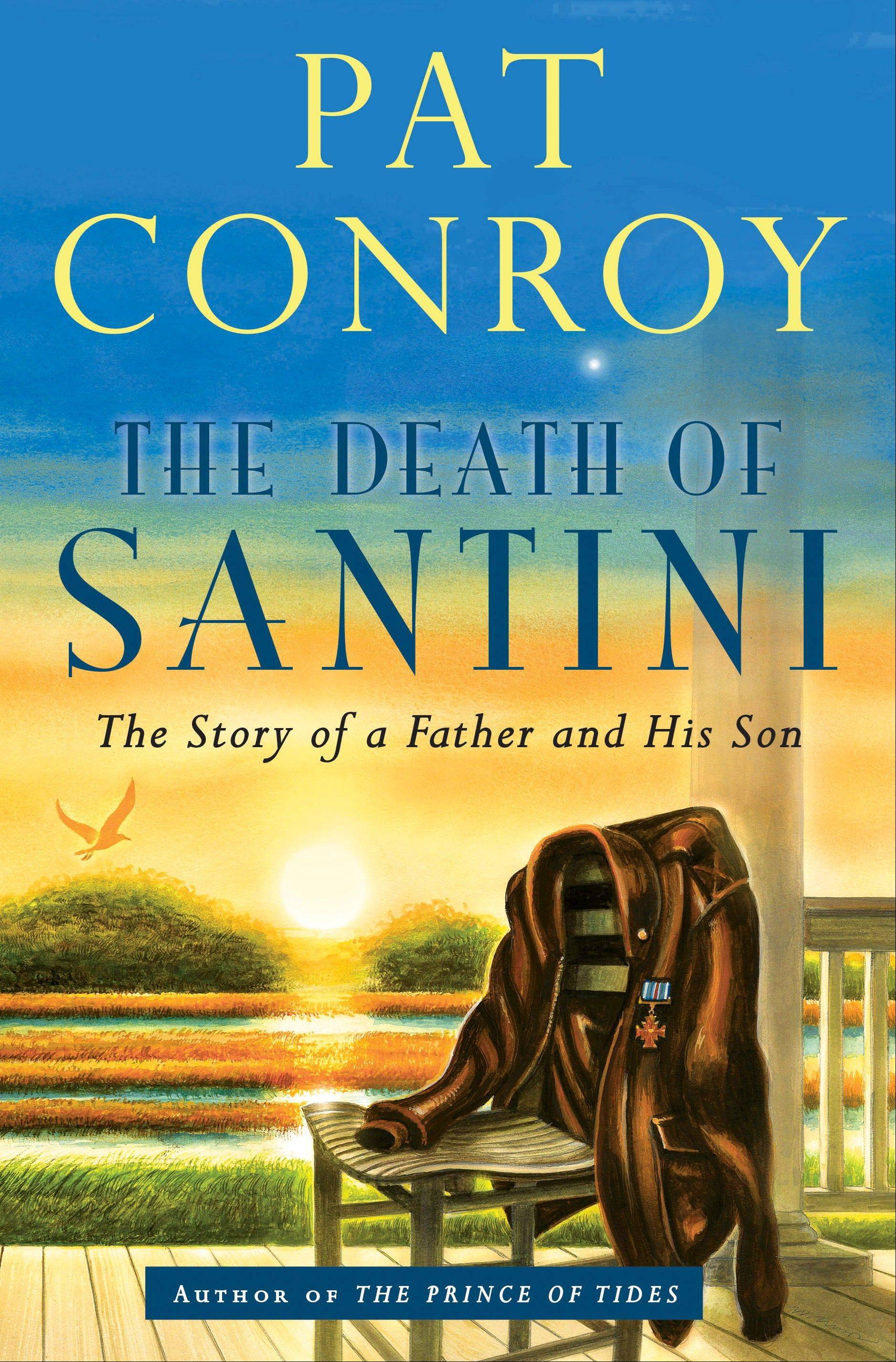 """The Death of Santini: The Story of a Father and His Son"" is the latest work from Pat Conroy"