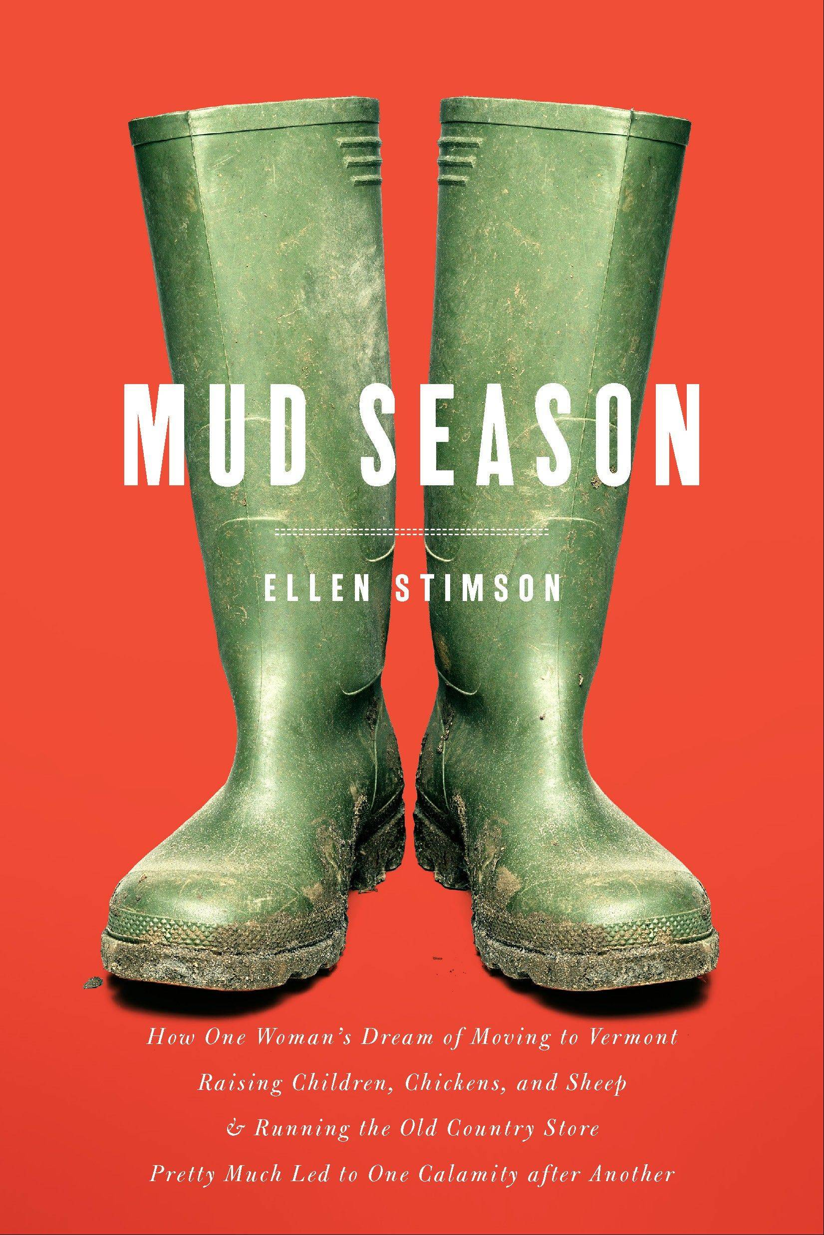 """Mud Season: How One Woman's Dream of Moving to Vermont, Raising Children, Chickens and Sheep, & Running the Old Country Store Pretty Much Led to One Calamity after Another"" by Ellen Stimson"