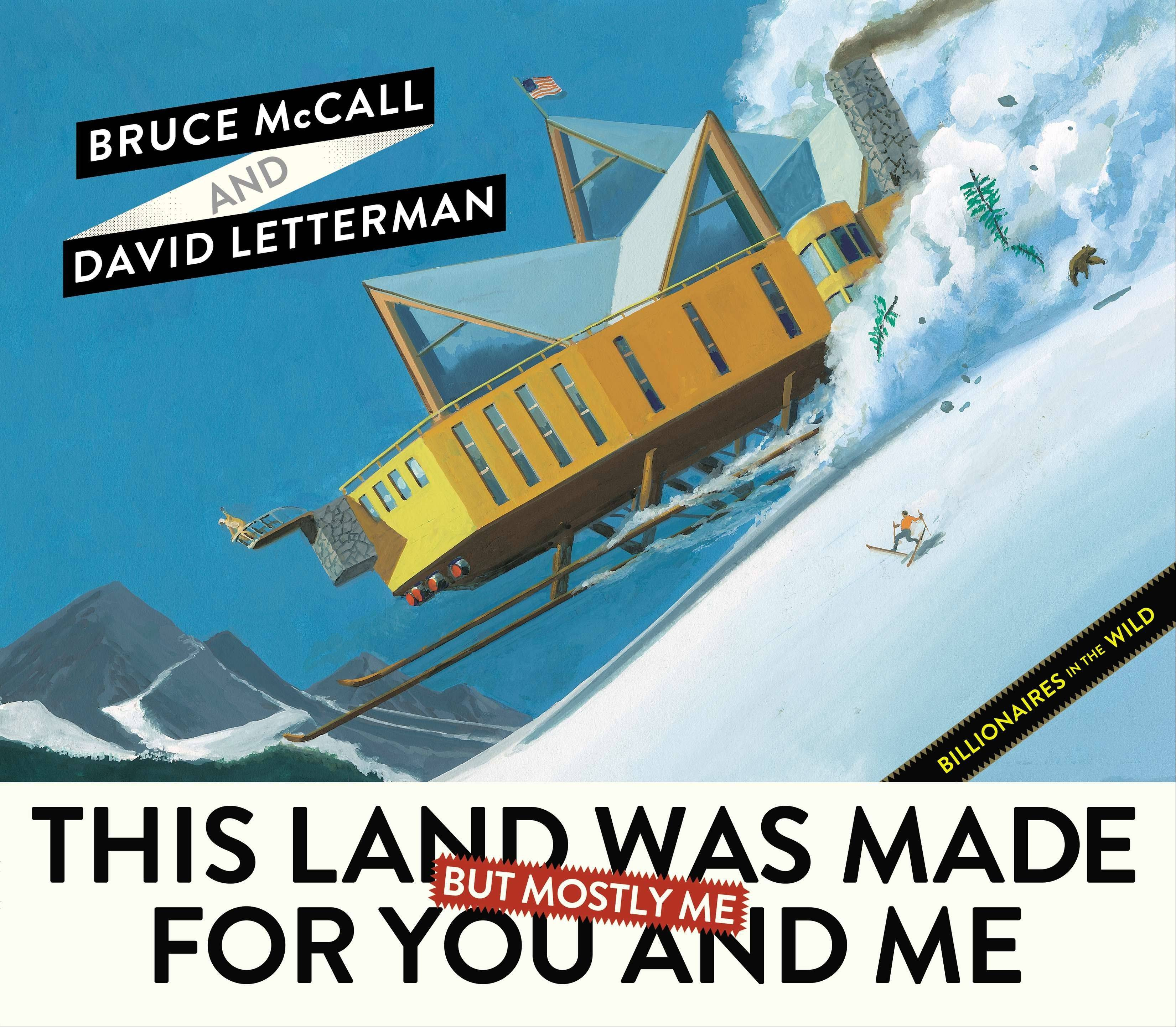 """This Land Was Made for You and Me (But Mostly Me): Billionaires in the Wild"" by Bruce McCall and David Letterman. McCall, 78, depicts a wonderland of gracious living that is extravagantly large."