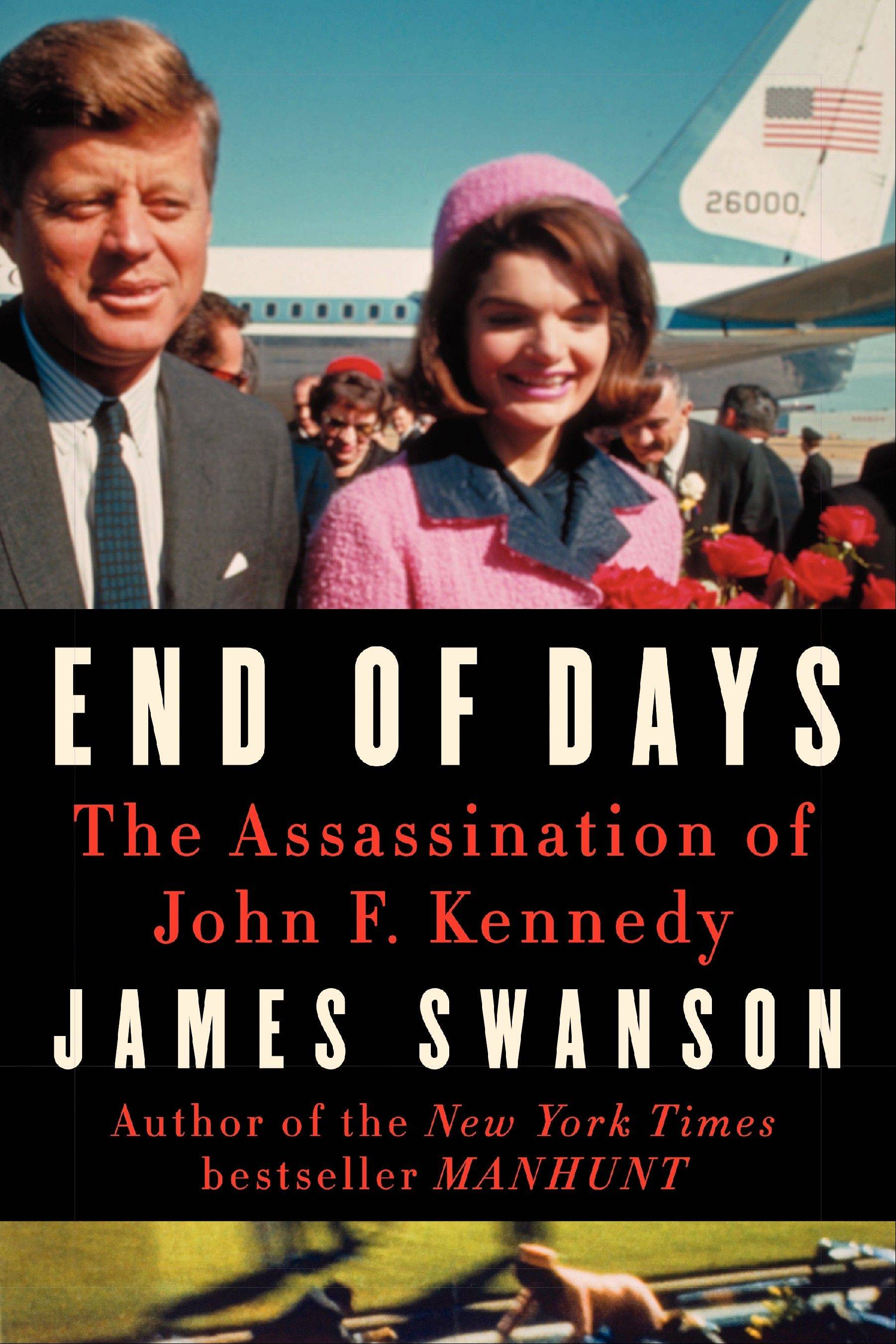 """End of Days: The Assassination of John F. Kennedy"" is the latest book by James Swanson."