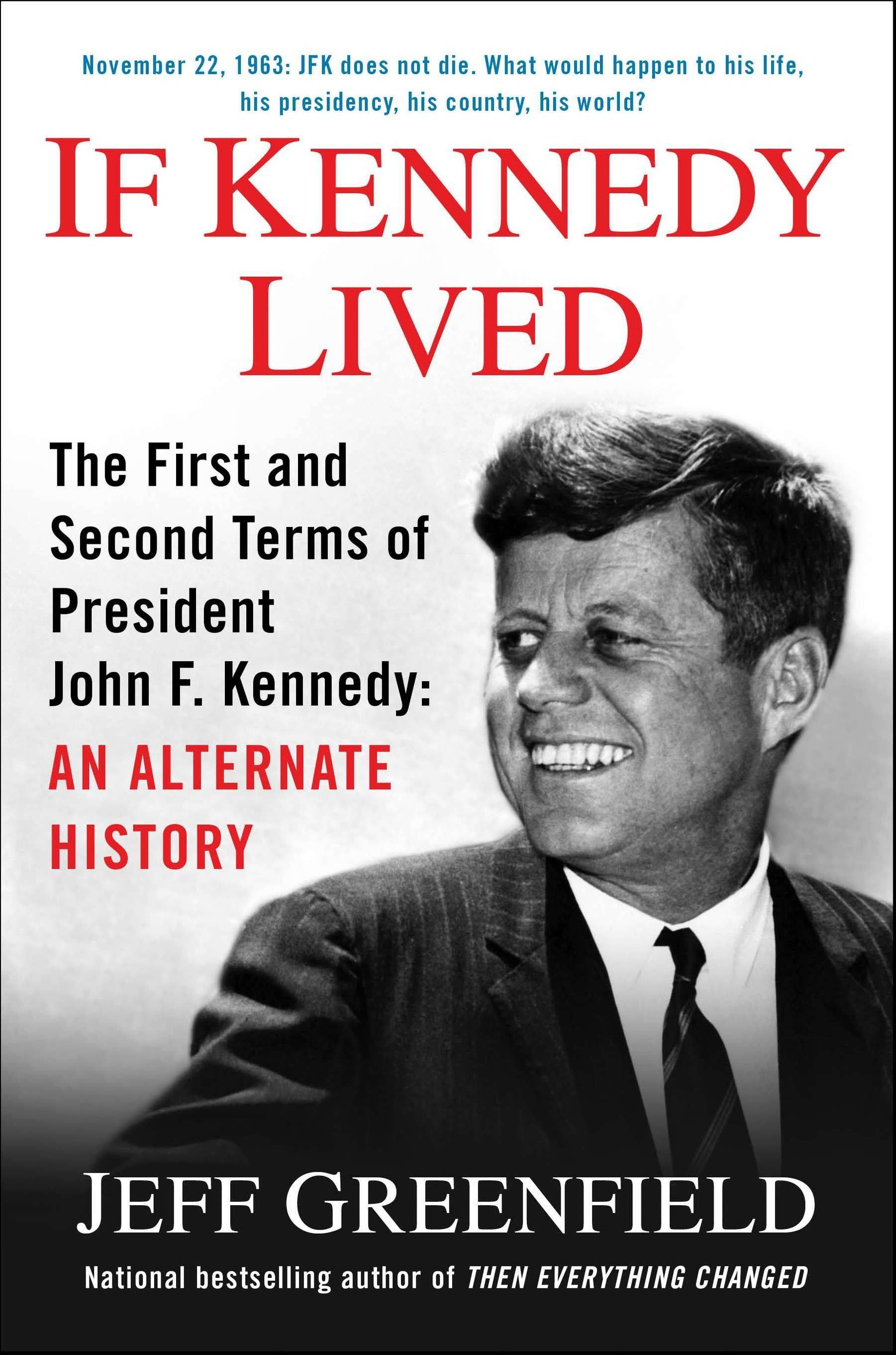 "This book cover image released by Putnam shows ""If Kennedy Lived: The First and Second Terms of President John. F. Kennedy: An Alternate History,"" by Jeff Greenfield."