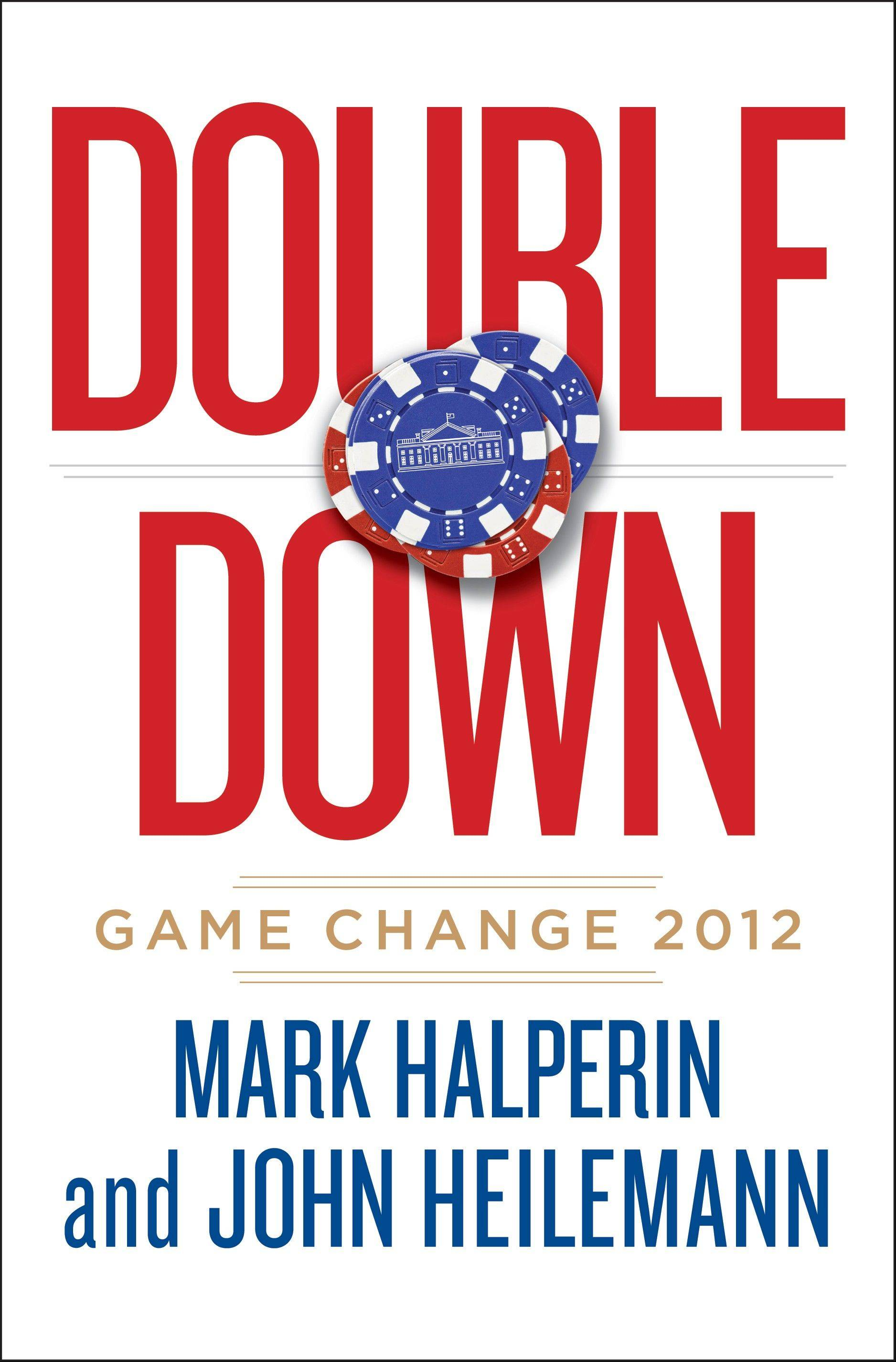 """Double Down: Game Change 2012"" is the latest release from Mark Halperin and John Heilemann."