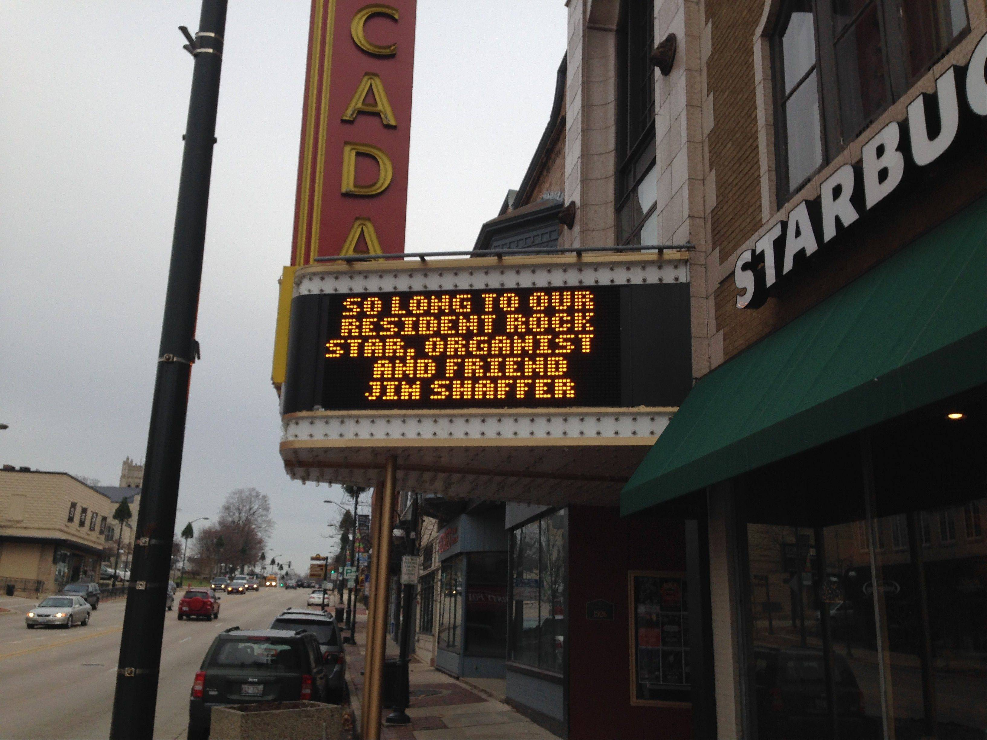 "The iconic marquee of the Arcada Theater in downtown St. Charles made an announcement Wednesday: ""So long to our resident rockstar, organist and friend Jim Shaffer."" Shaffer died at age 78."