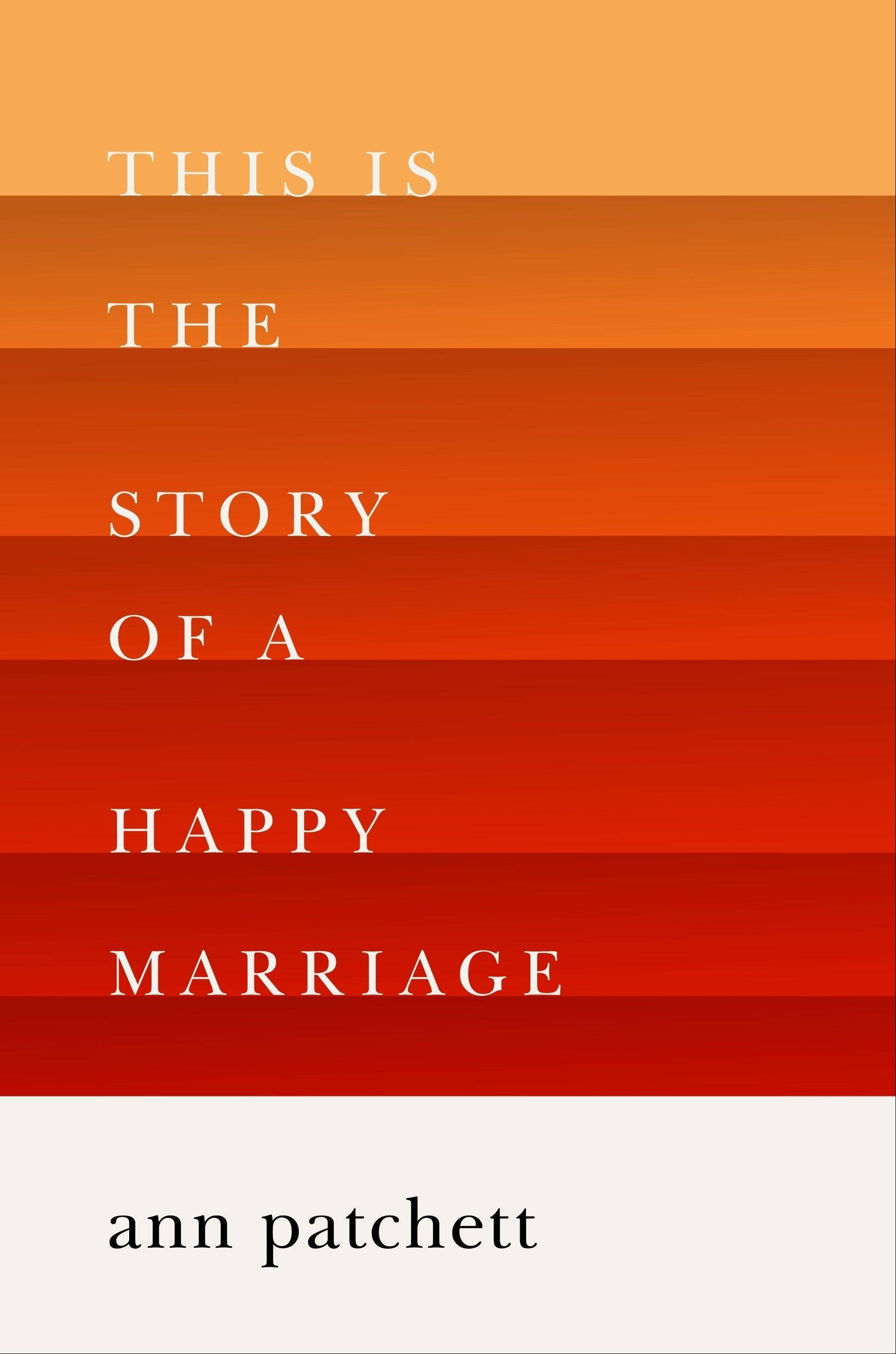 �This is the Story of a Happy Marriage� is a new collection of essays by Ann Patchett.