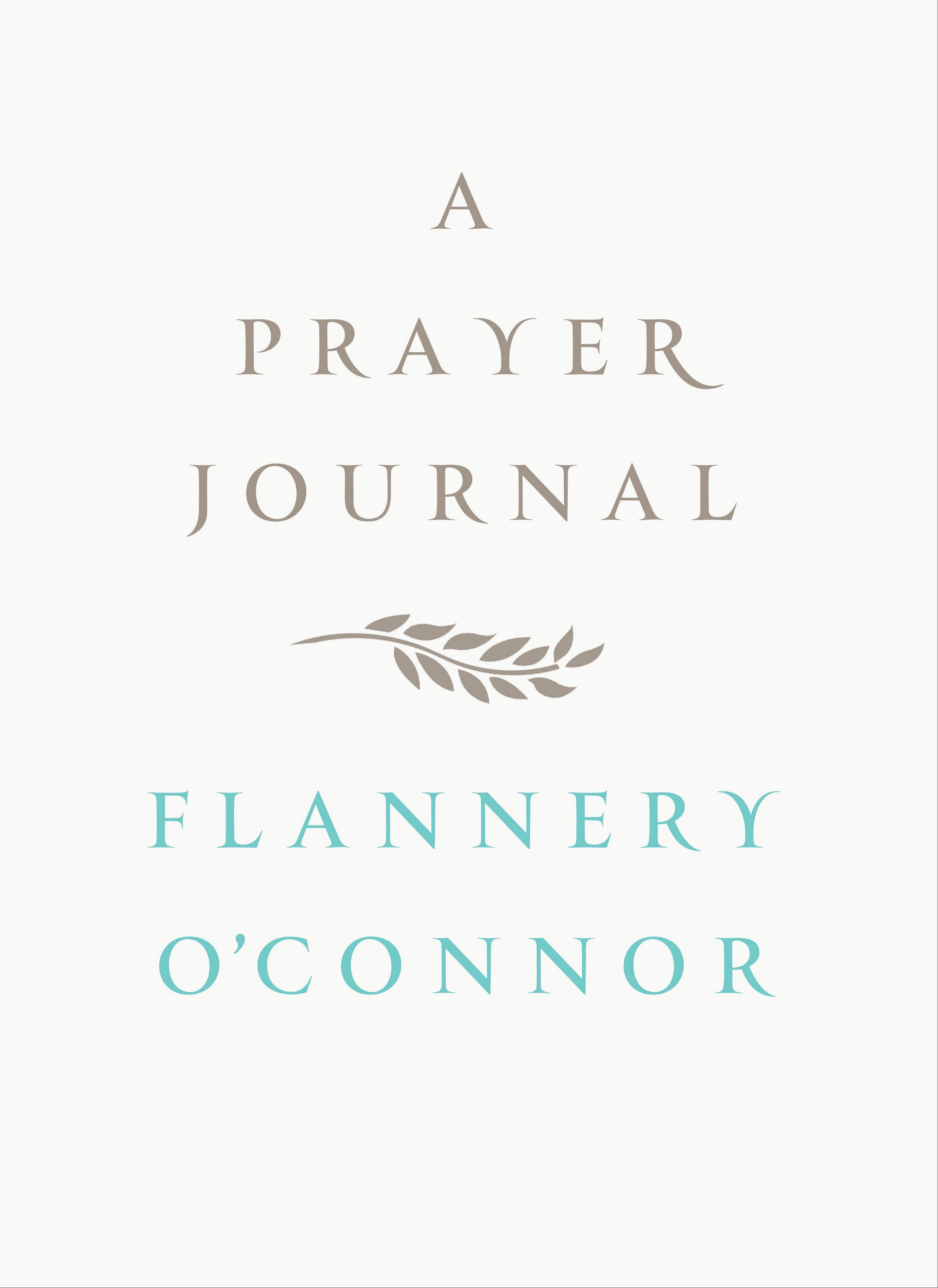 "Flannery O'Connor's ""A Prayer Journal"" is a moving glimpse of a young writer seeking to balance her art with her faith."