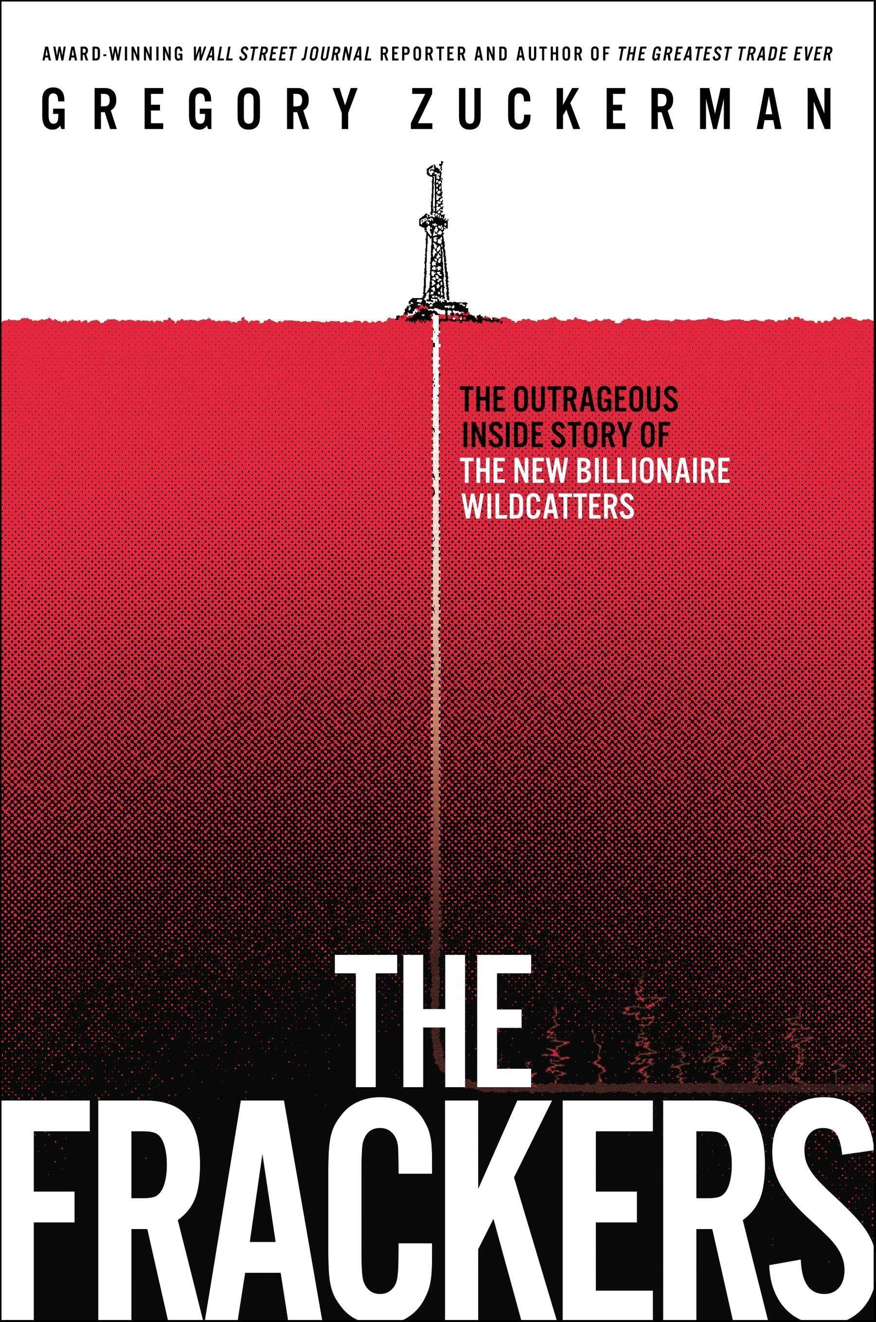 """The Frackers: The Outrageous Inside Story of the New Billionaire Wildcatters"" was written by Gregory Zuckerman."
