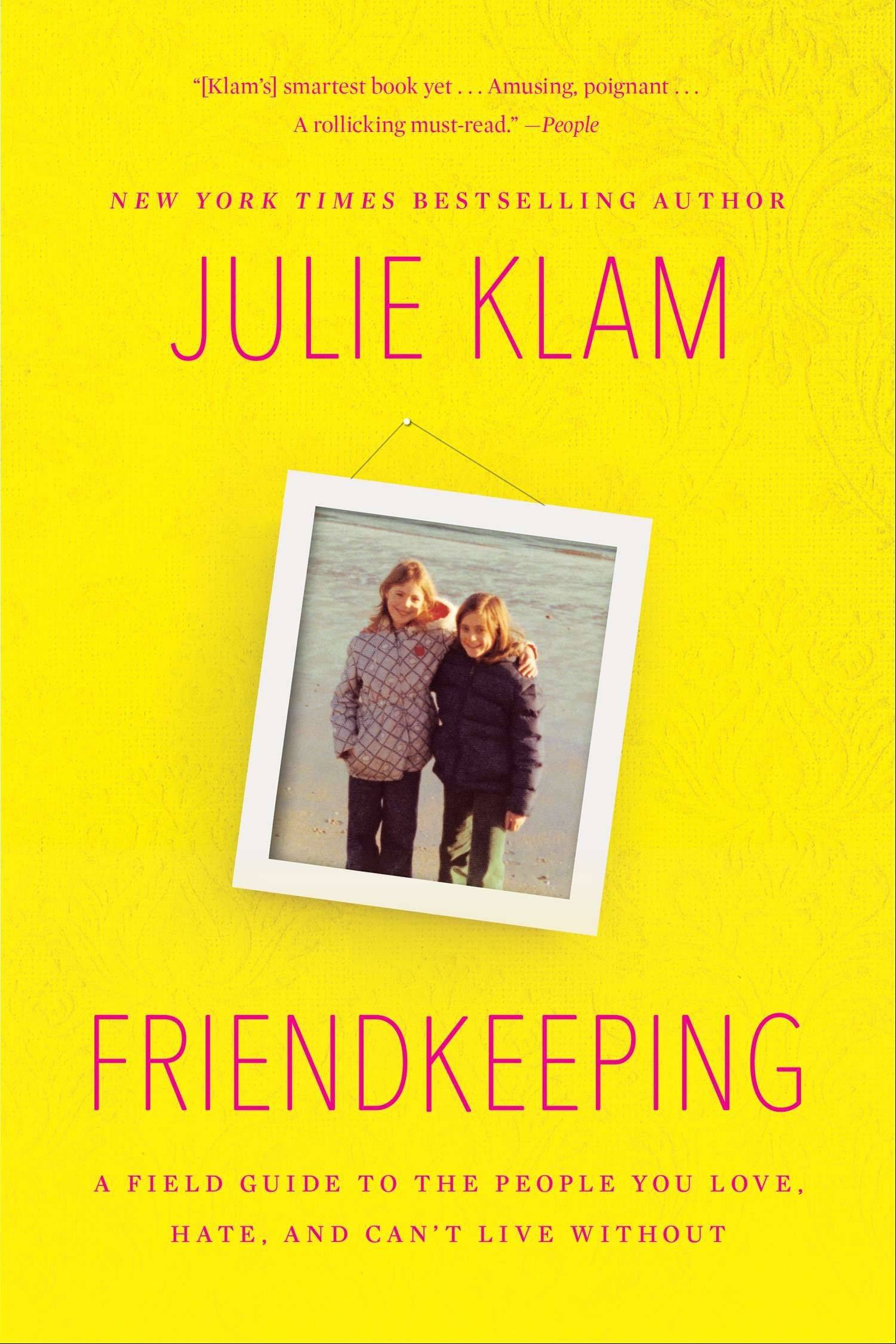 """Friendkeeping: A Field Guide to the People You Love, Hate, and Can't Live Without,"" by Julie Klam, believes middle ground is possible."