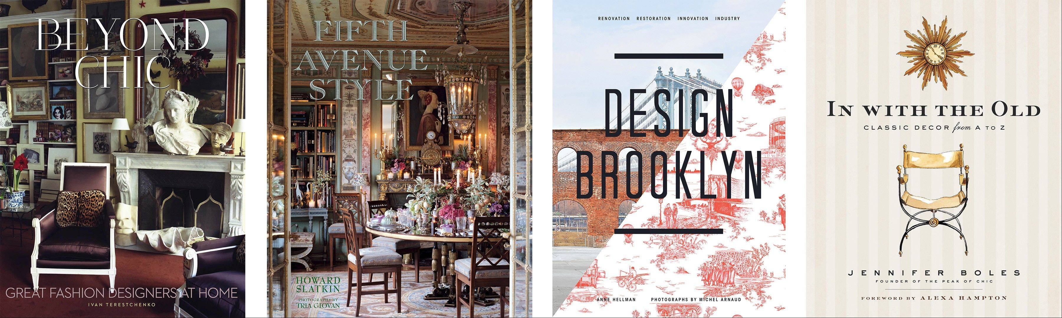 "Interior design books to adorn your coffee table: left to right, ""Beyond Chic: Great Fashion Designers at Home,"" Fifth Avenue Style,"" ""Design Brooklyn: Renovation, Restoration, Innovation, Industry""; and ""In With the Old: Classic D�cor from A to Z."""